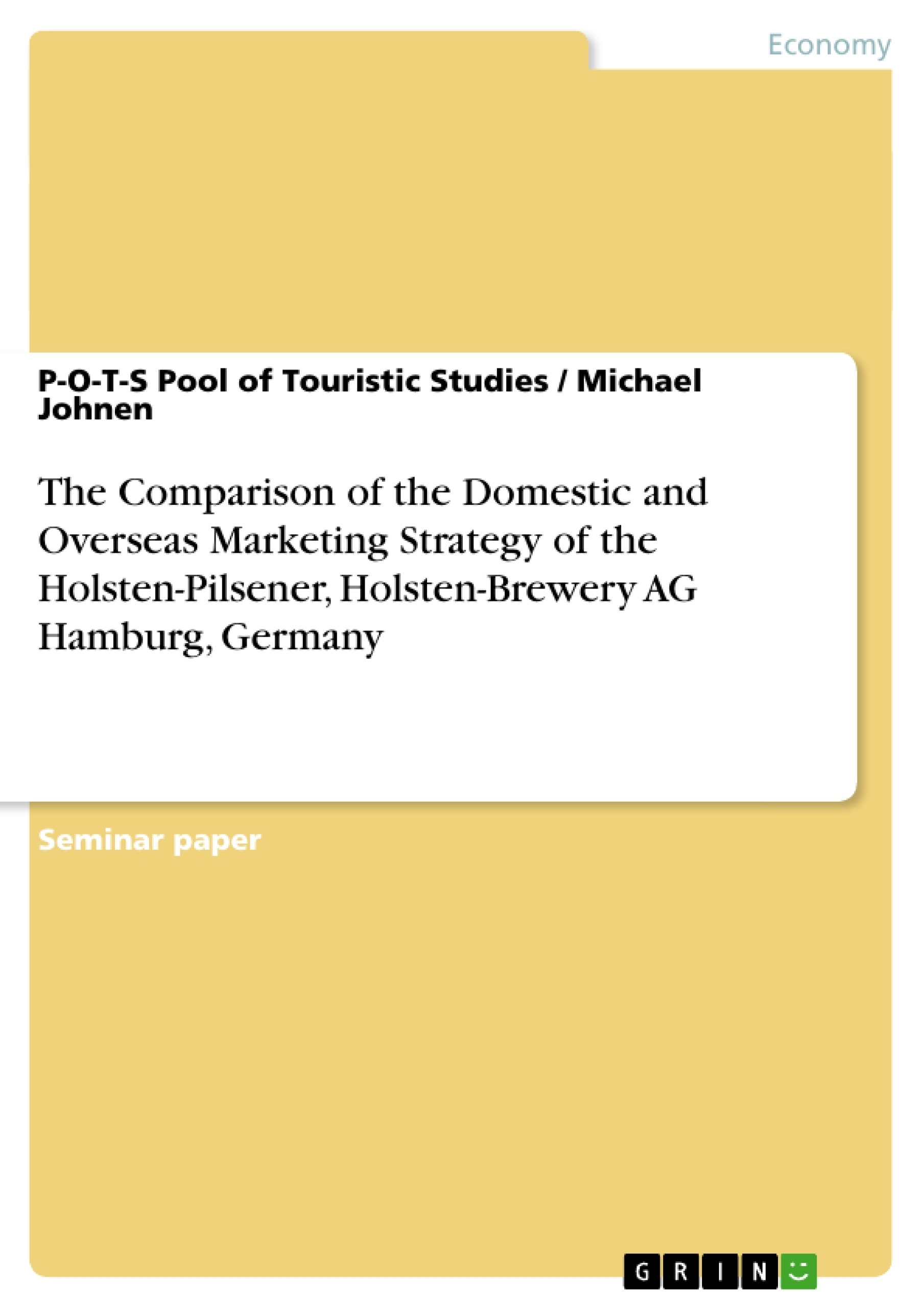 Title: The Comparison of the Domestic and Overseas Marketing Strategy of the Holsten-Pilsener, Holsten-Brewery AG Hamburg, Germany