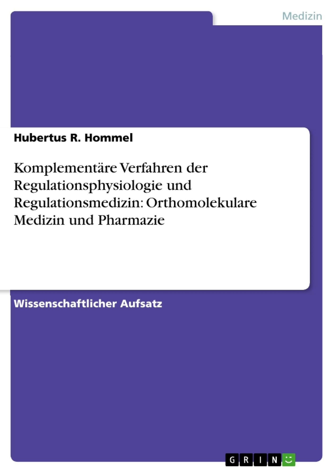 Titel: Komplementäre Verfahren der Regulationsphysiologie und Regulationsmedizin: Orthomolekulare Medizin und Pharmazie