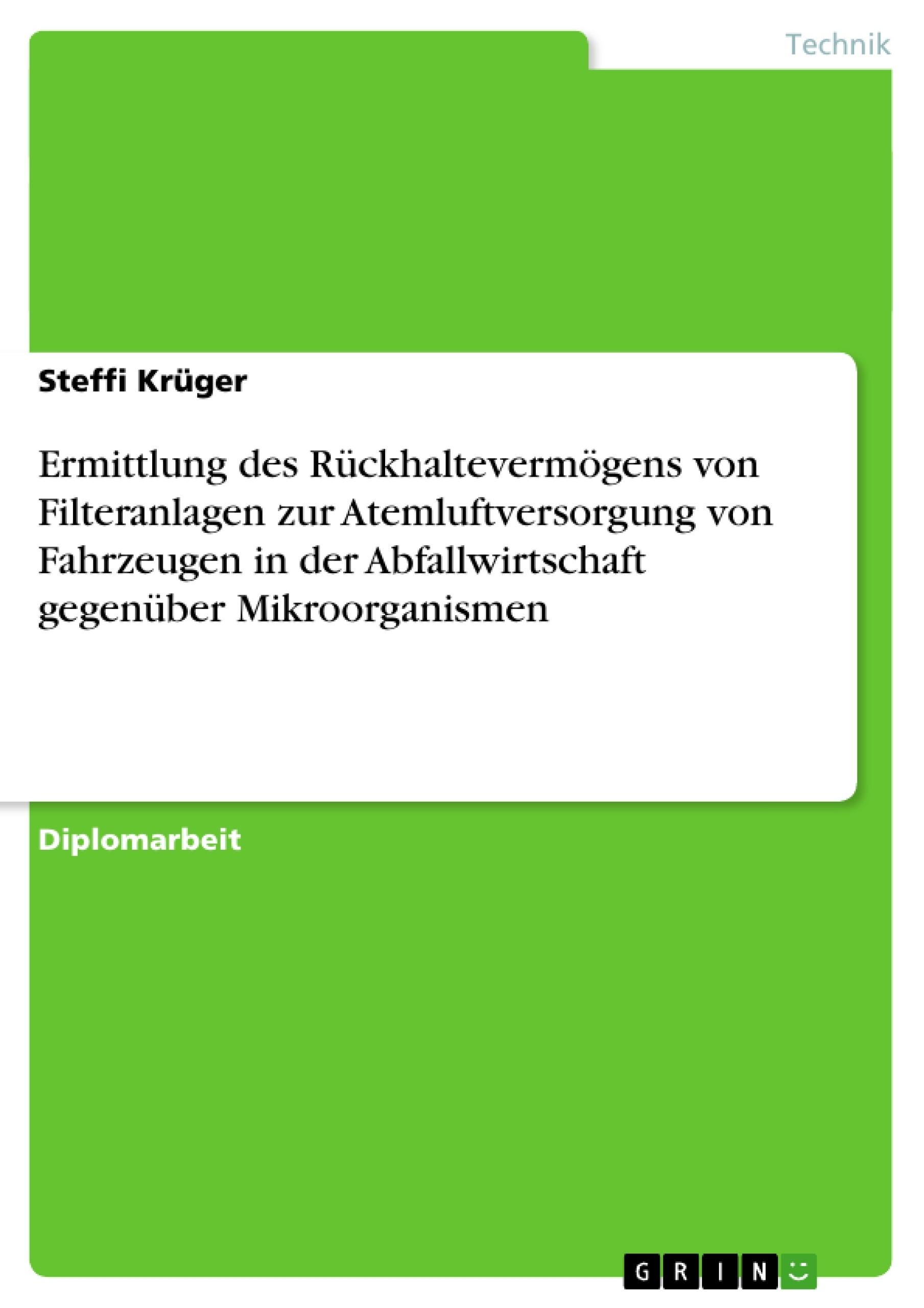 Titel: Ermittlung des Rückhaltevermögens von Filteranlagen zur Atemluftversorgung von Fahrzeugen in der Abfallwirtschaft gegenüber Mikroorganismen