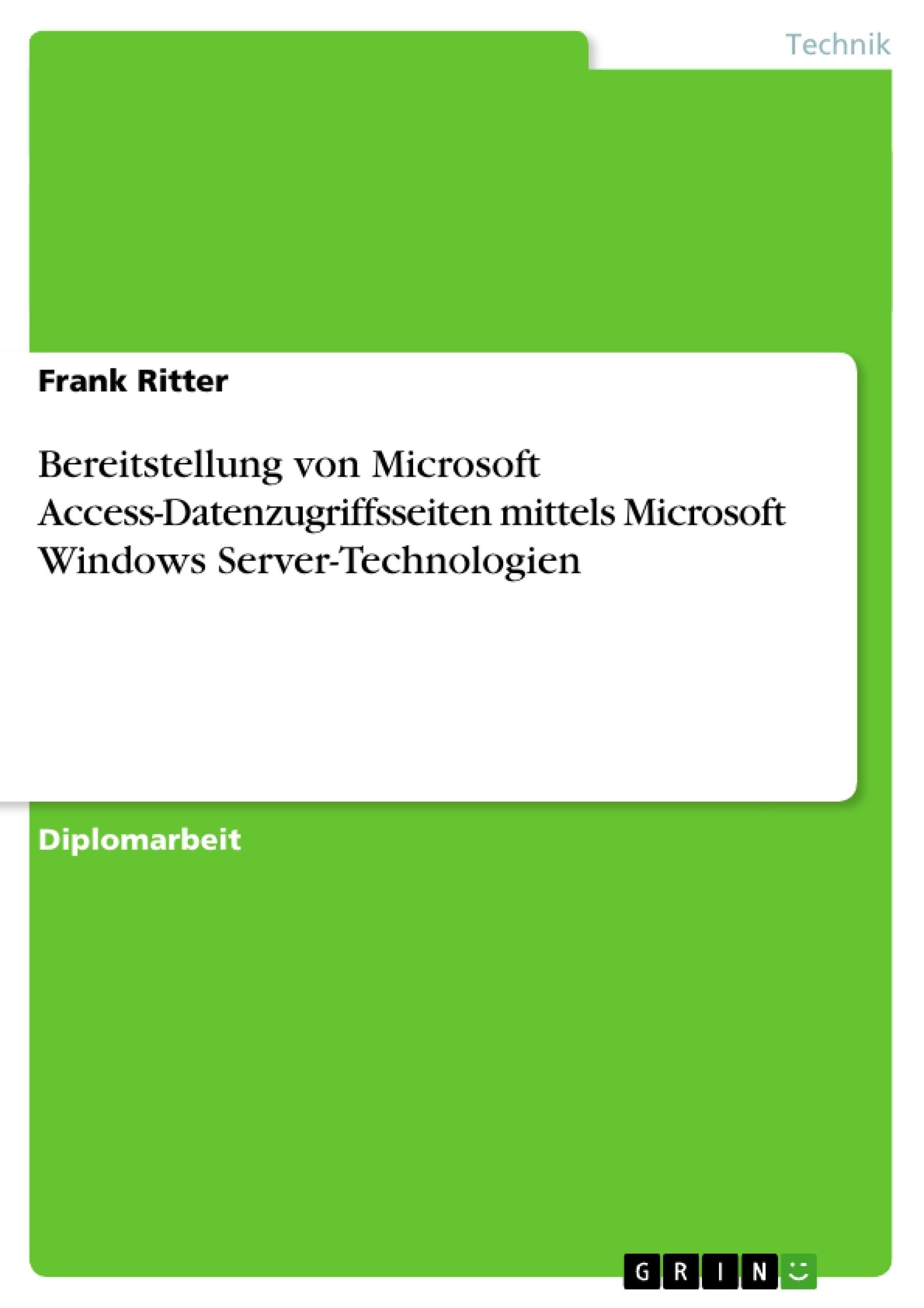 Titel: Bereitstellung von Microsoft Access-Datenzugriffsseiten mittels Microsoft Windows Server-Technologien