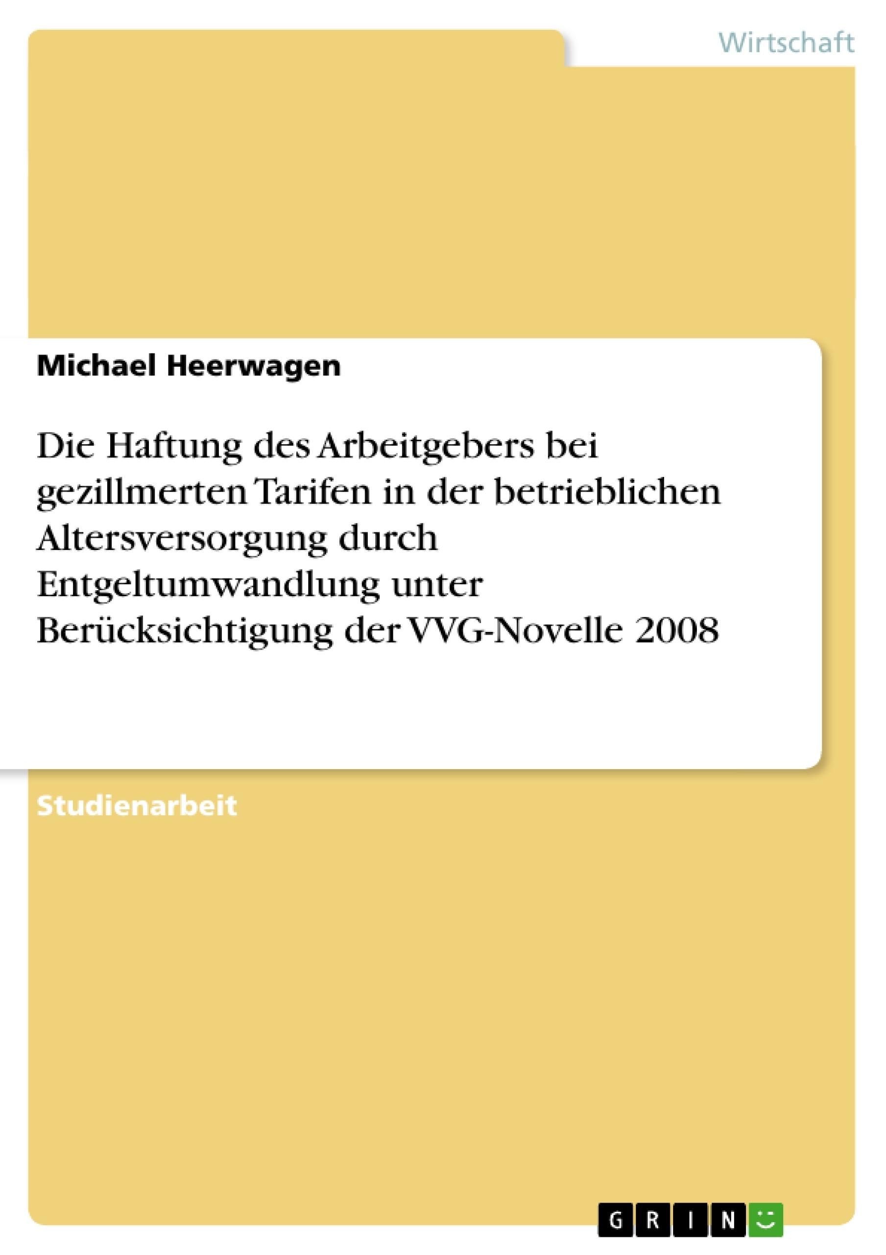 Titel: Die Haftung des Arbeitgebers bei gezillmerten Tarifen in der betrieblichen Altersversorgung durch Entgeltumwandlung unter Berücksichtigung der VVG-Novelle 2008
