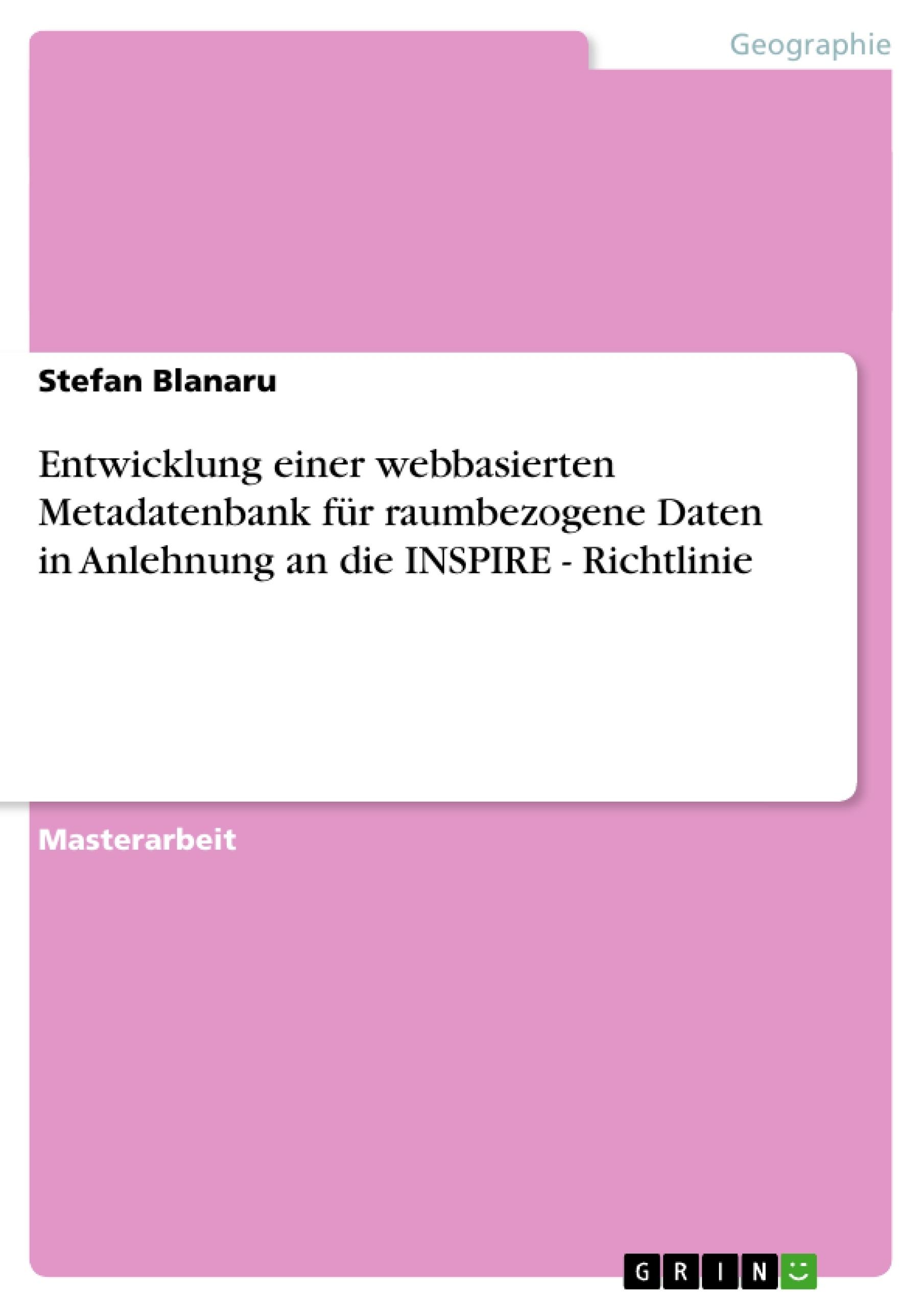 Titel: Entwicklung einer webbasierten Metadatenbank für raumbezogene Daten in Anlehnung an die INSPIRE - Richtlinie