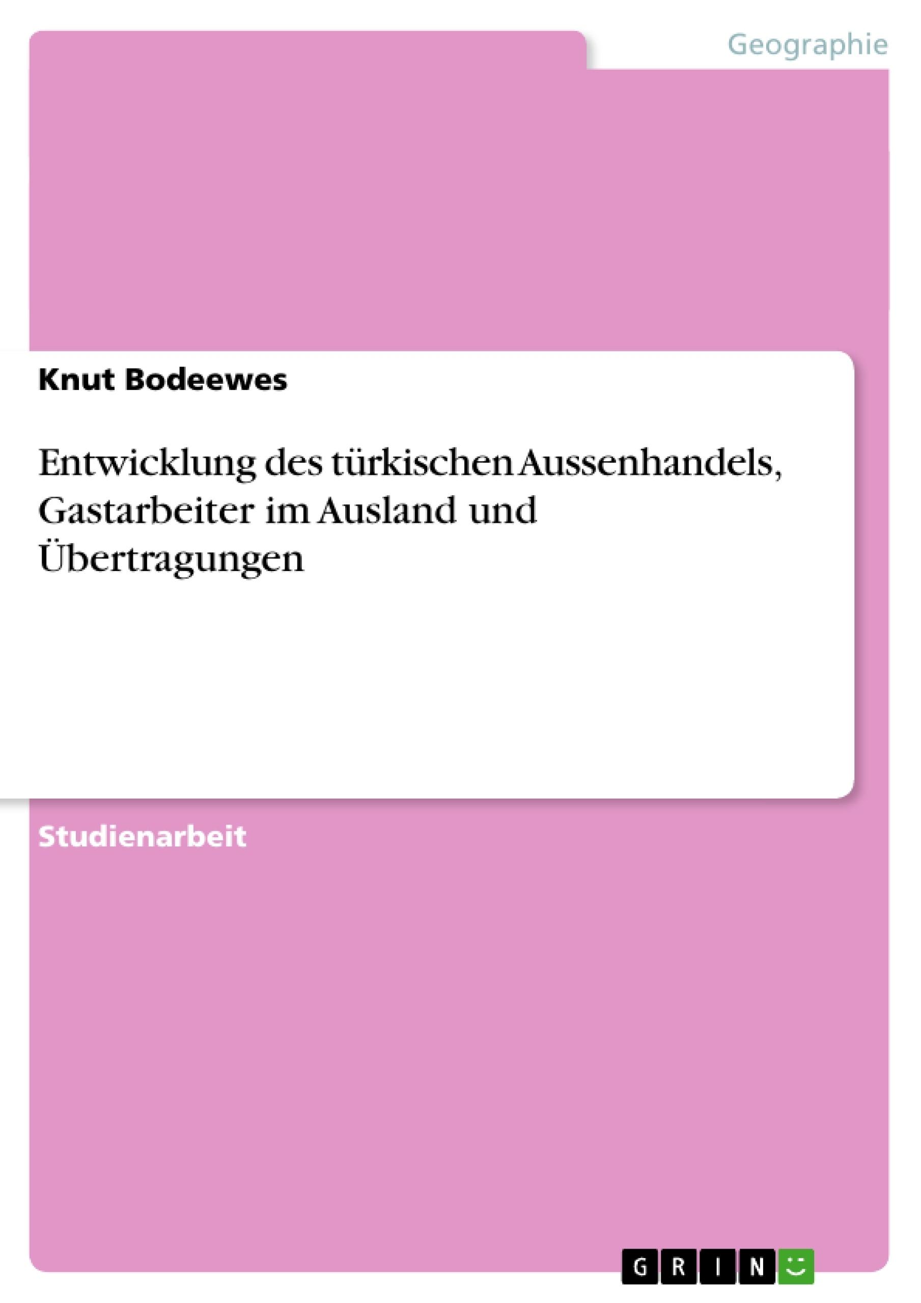 Titel: Entwicklung des türkischen Aussenhandels, Gastarbeiter im Ausland und Übertragungen