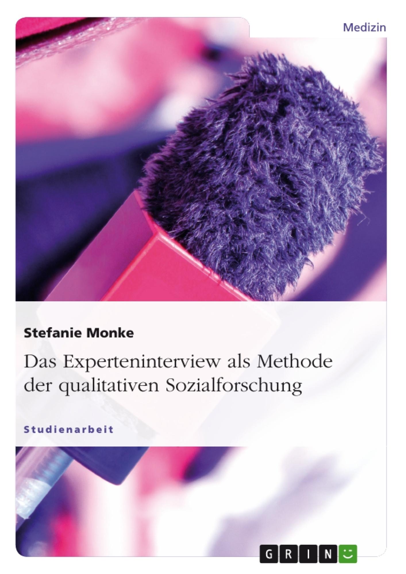 Titel: Das Experteninterview als Methode der qualitativen Sozialforschung