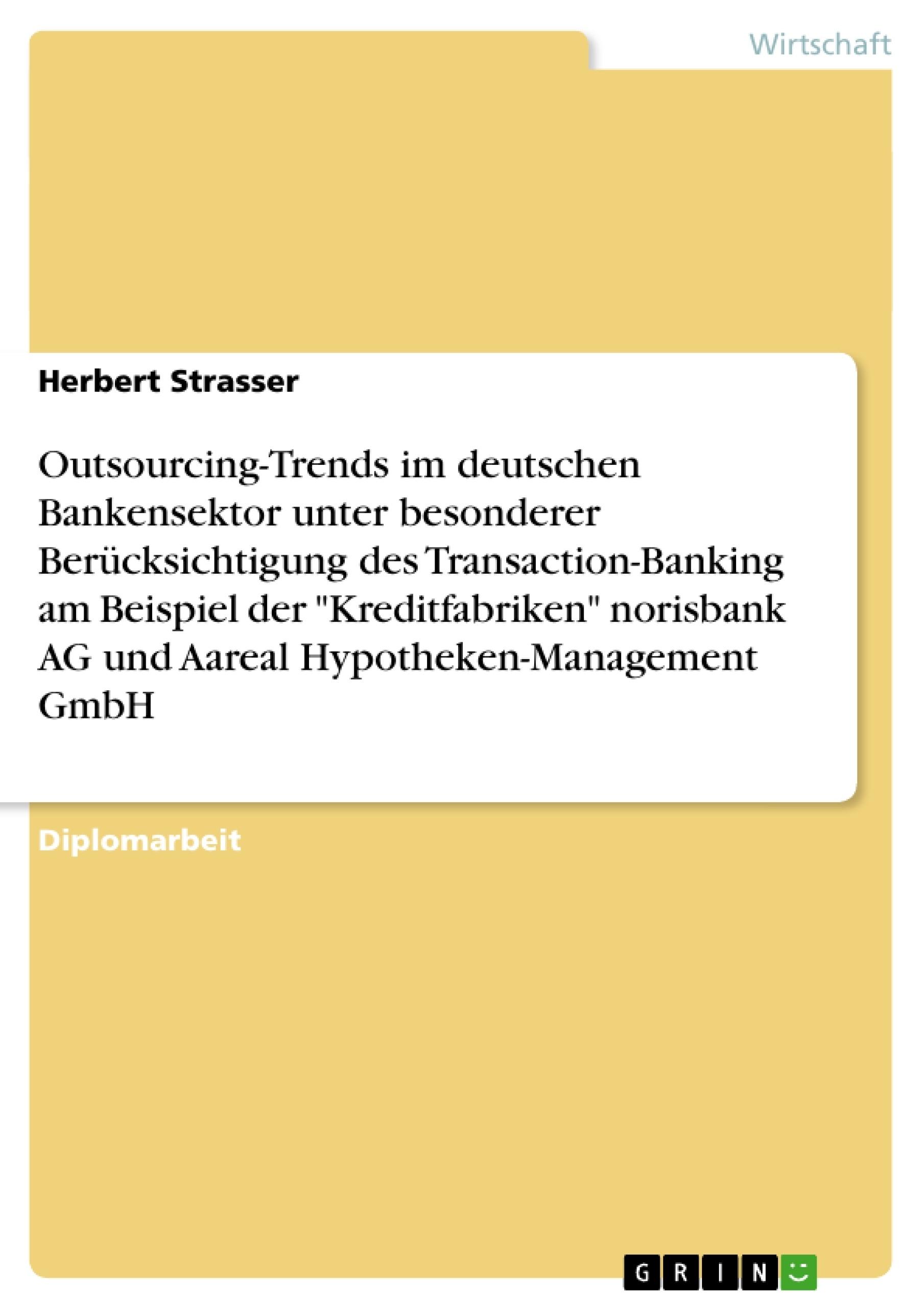 """Titel: Outsourcing-Trends im deutschen Bankensektor. Transaction-Banking der """"Kreditfabriken"""" norisbank AG und Aareal Hypotheken-Management GmbH"""