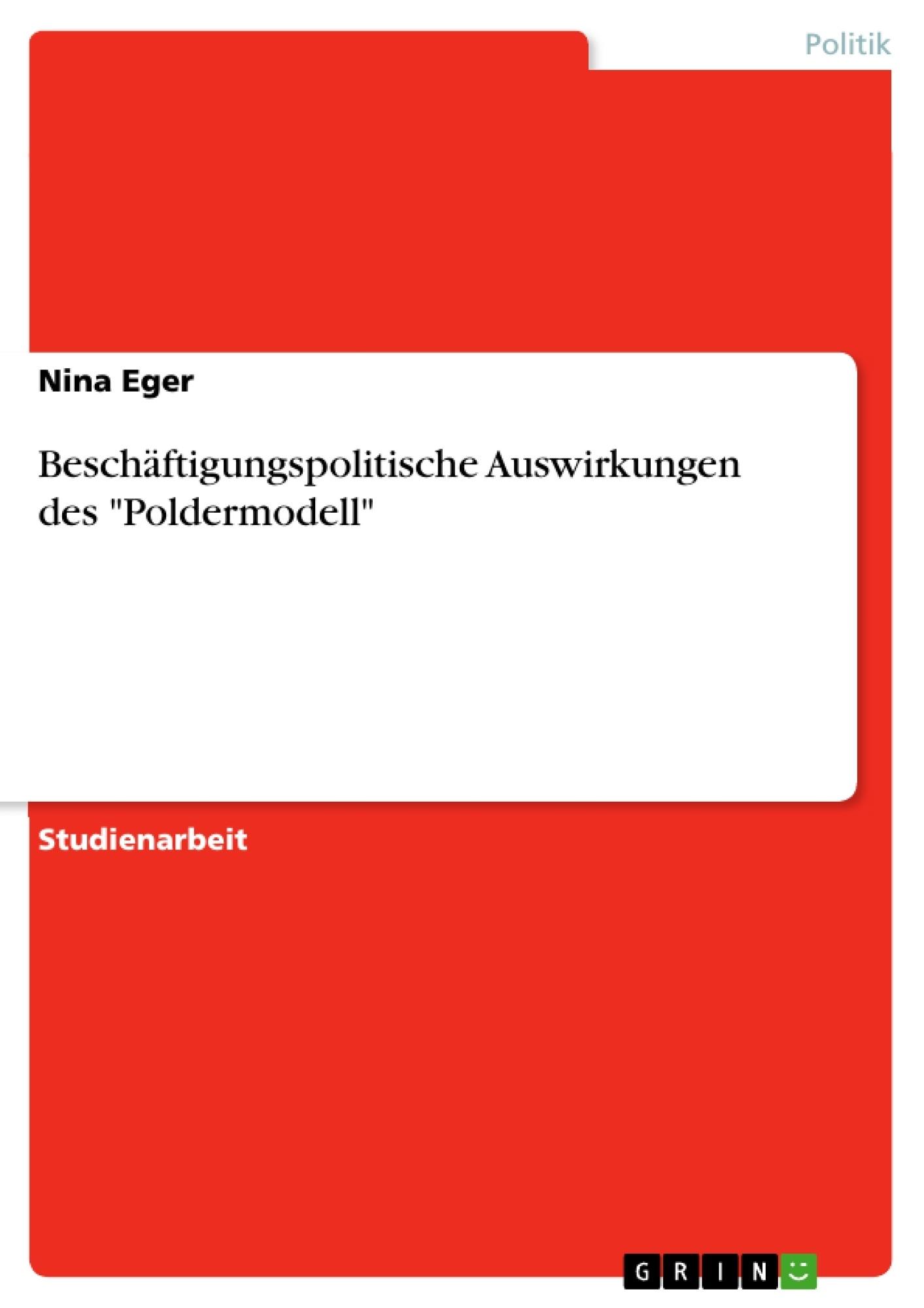 """Titel: Beschäftigungspolitische Auswirkungen des """"Poldermodell"""""""