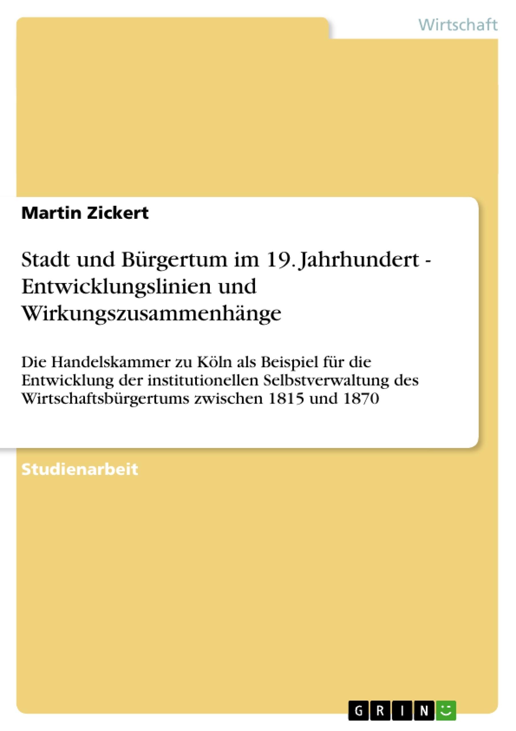 Titel: Stadt und Bürgertum im 19. Jahrhundert - Entwicklungslinien und Wirkungszusammenhänge