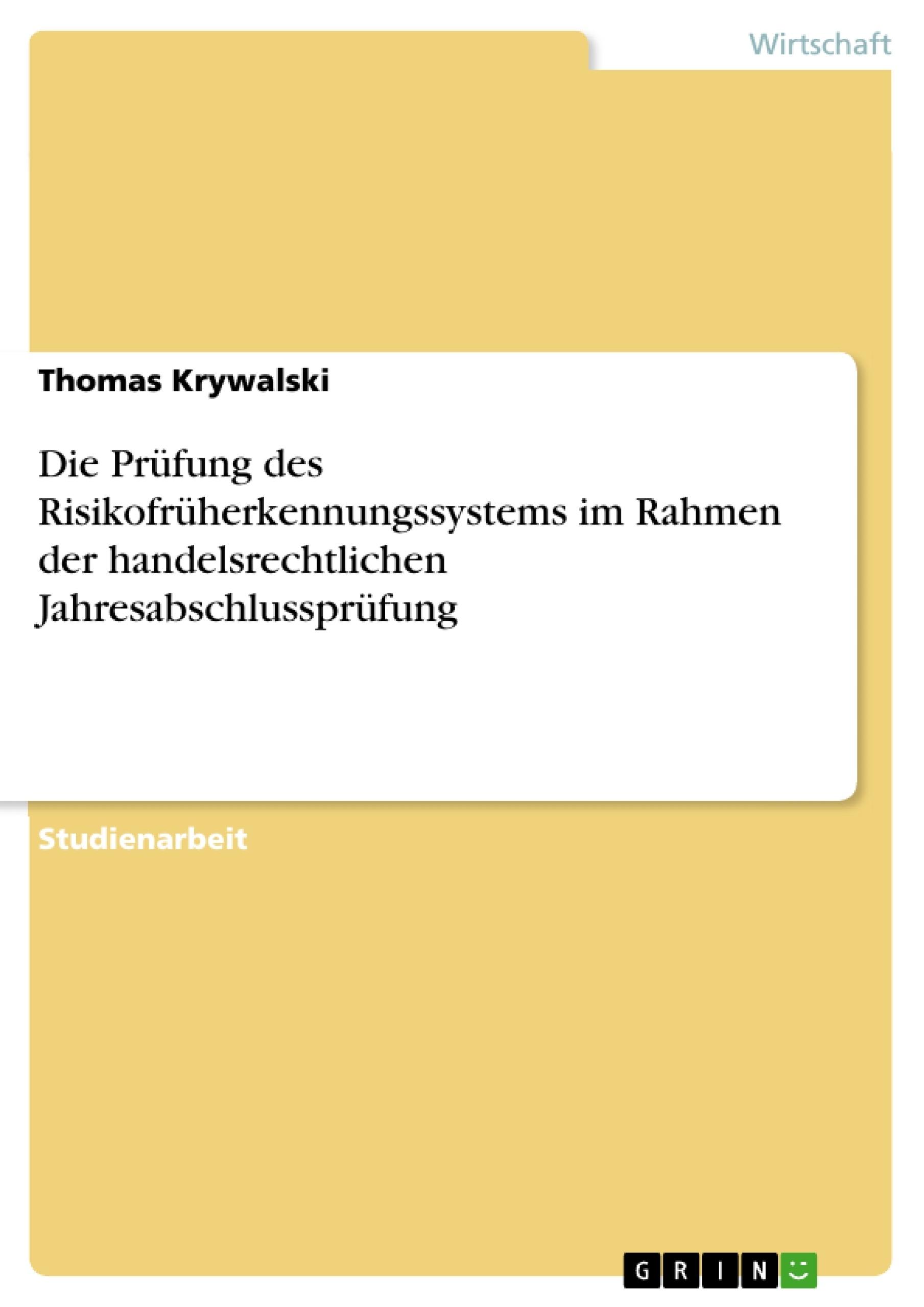 Titel: Die Prüfung des Risikofrüherkennungssystems im Rahmen der handelsrechtlichen Jahresabschlussprüfung