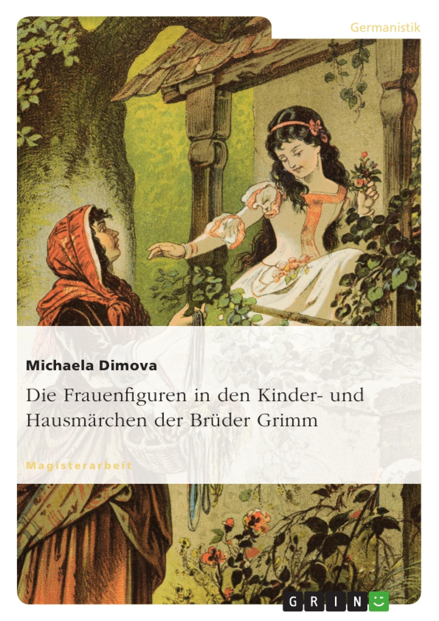 Titel: Die Frauenfiguren in den Kinder- und Hausmärchen der Brüder Grimm