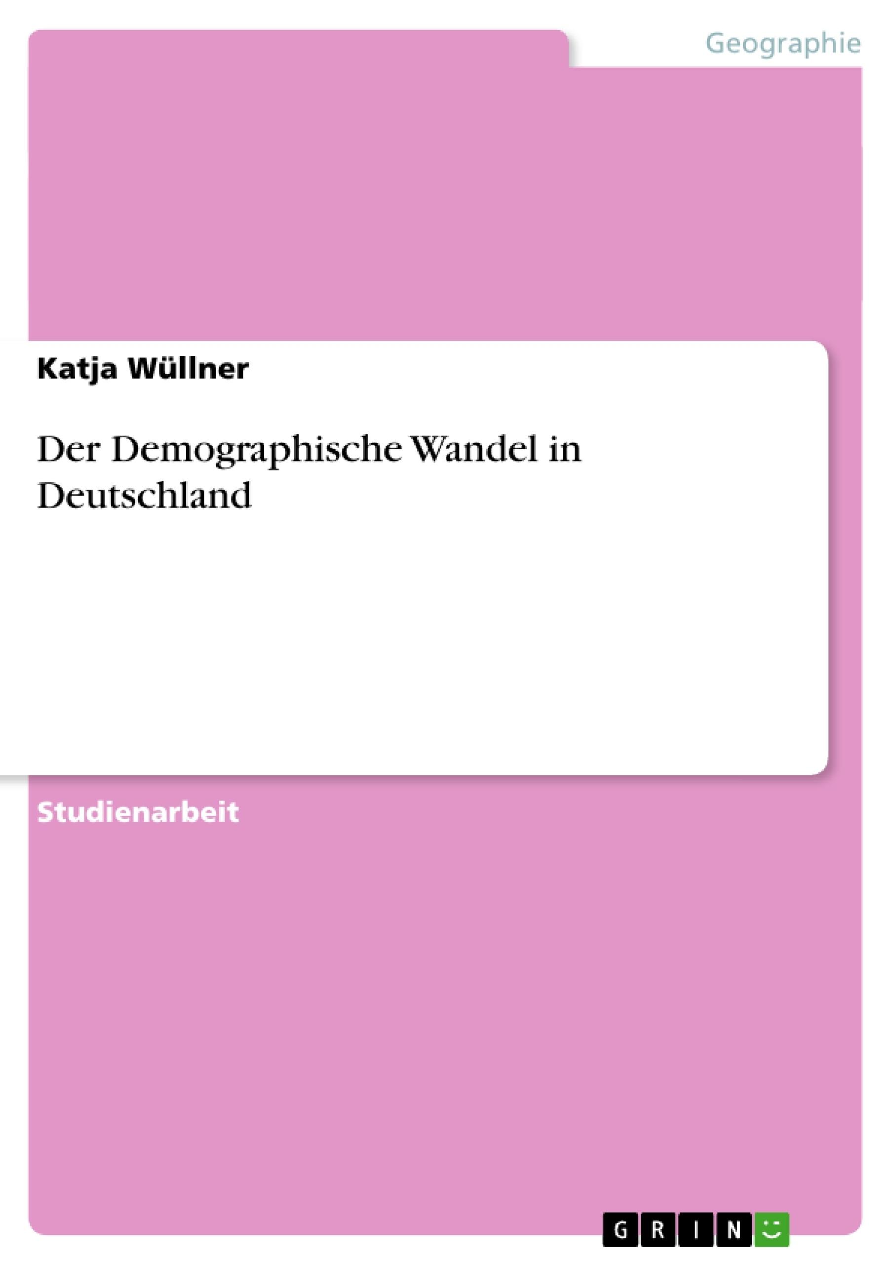 Titel: Der Demographische Wandel in Deutschland