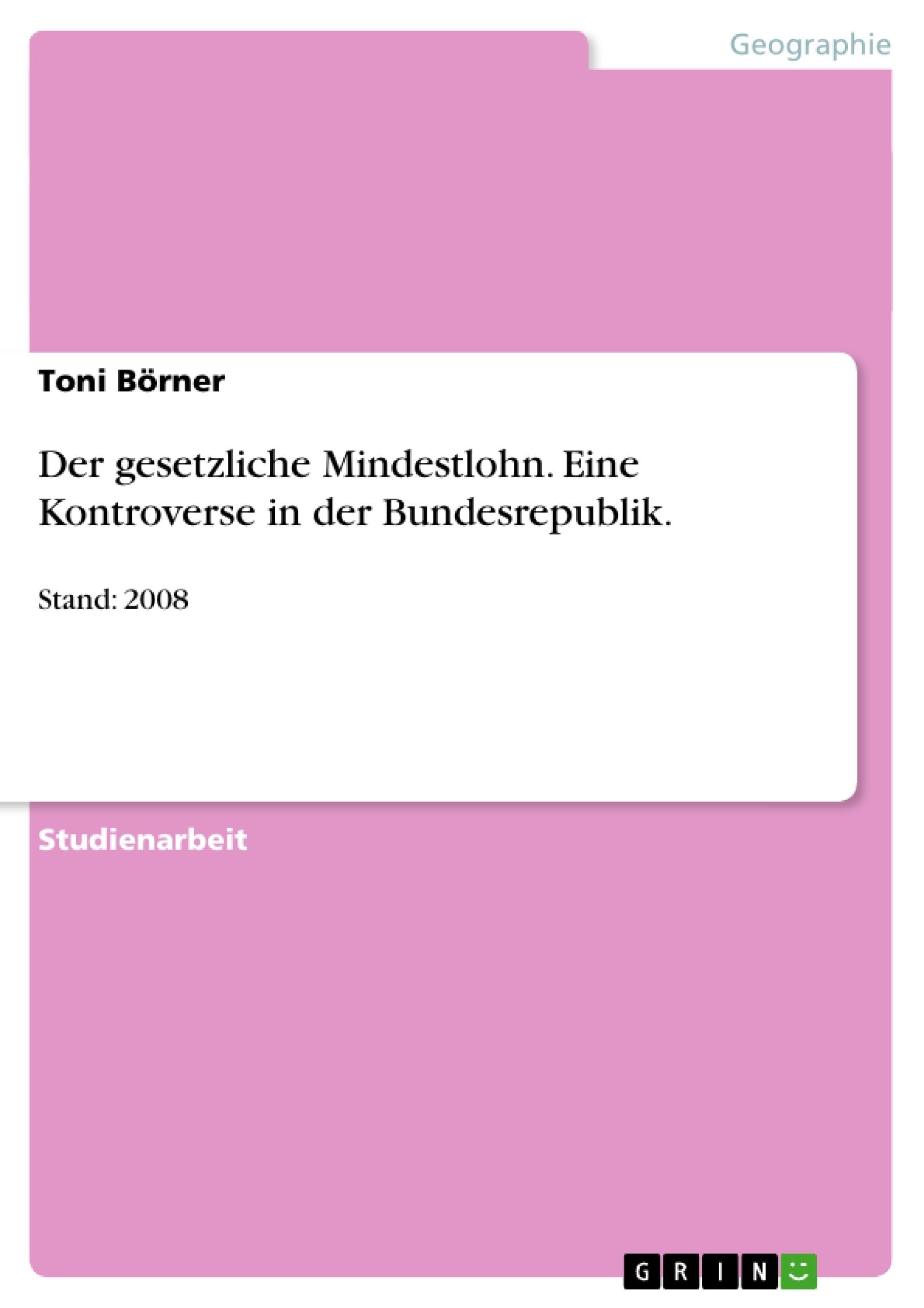 Titel: Der gesetzliche Mindestlohn. Eine Kontroverse in der Bundesrepublik.