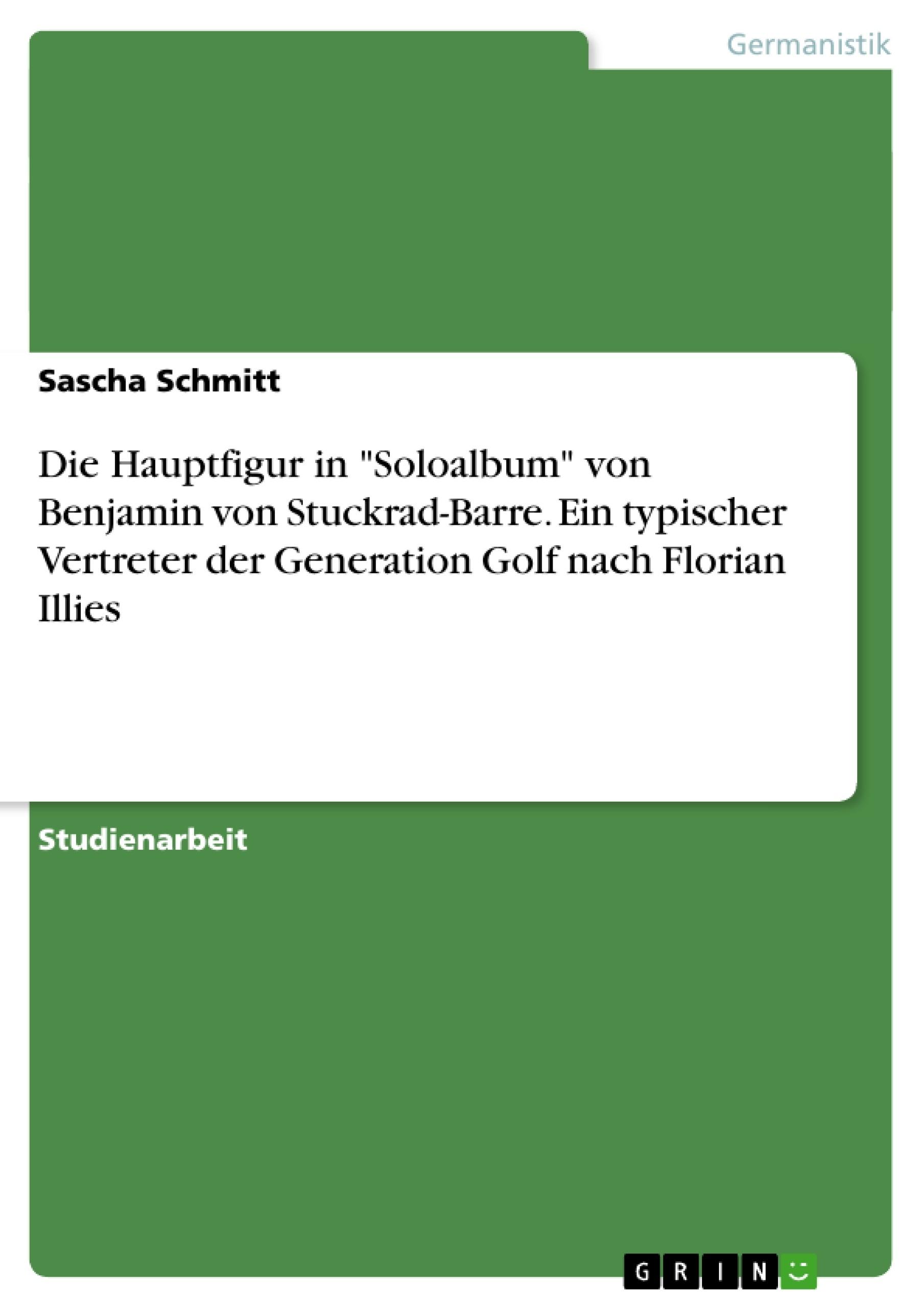 """Titel: Die Hauptfigur in """"Soloalbum"""" von Benjamin von Stuckrad-Barre. Ein typischer Vertreter der Generation Golf nach Florian Illies"""