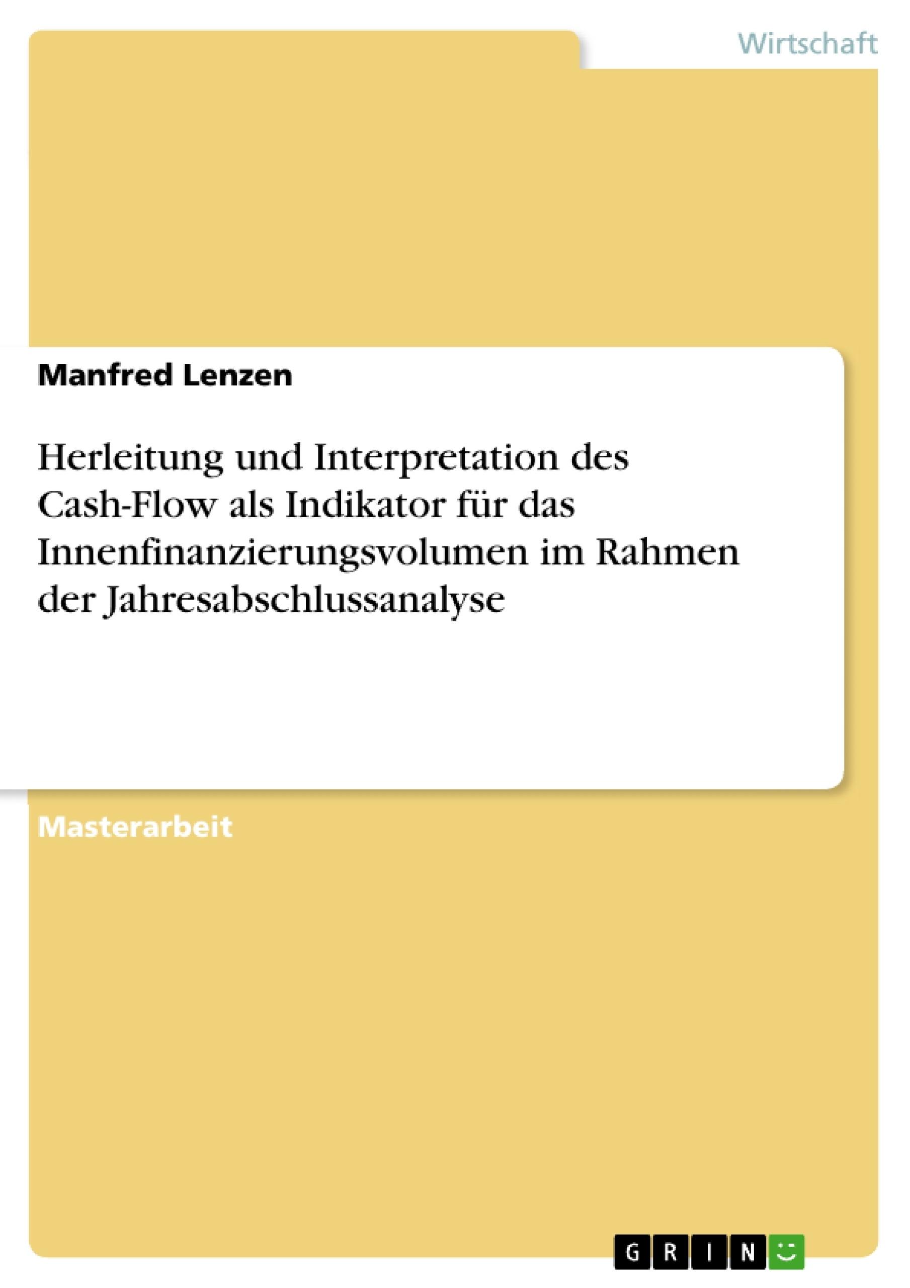 Titel: Herleitung und Interpretation des Cash-Flow als Indikator für das Innenfinanzierungsvolumen im Rahmen der Jahresabschlussanalyse