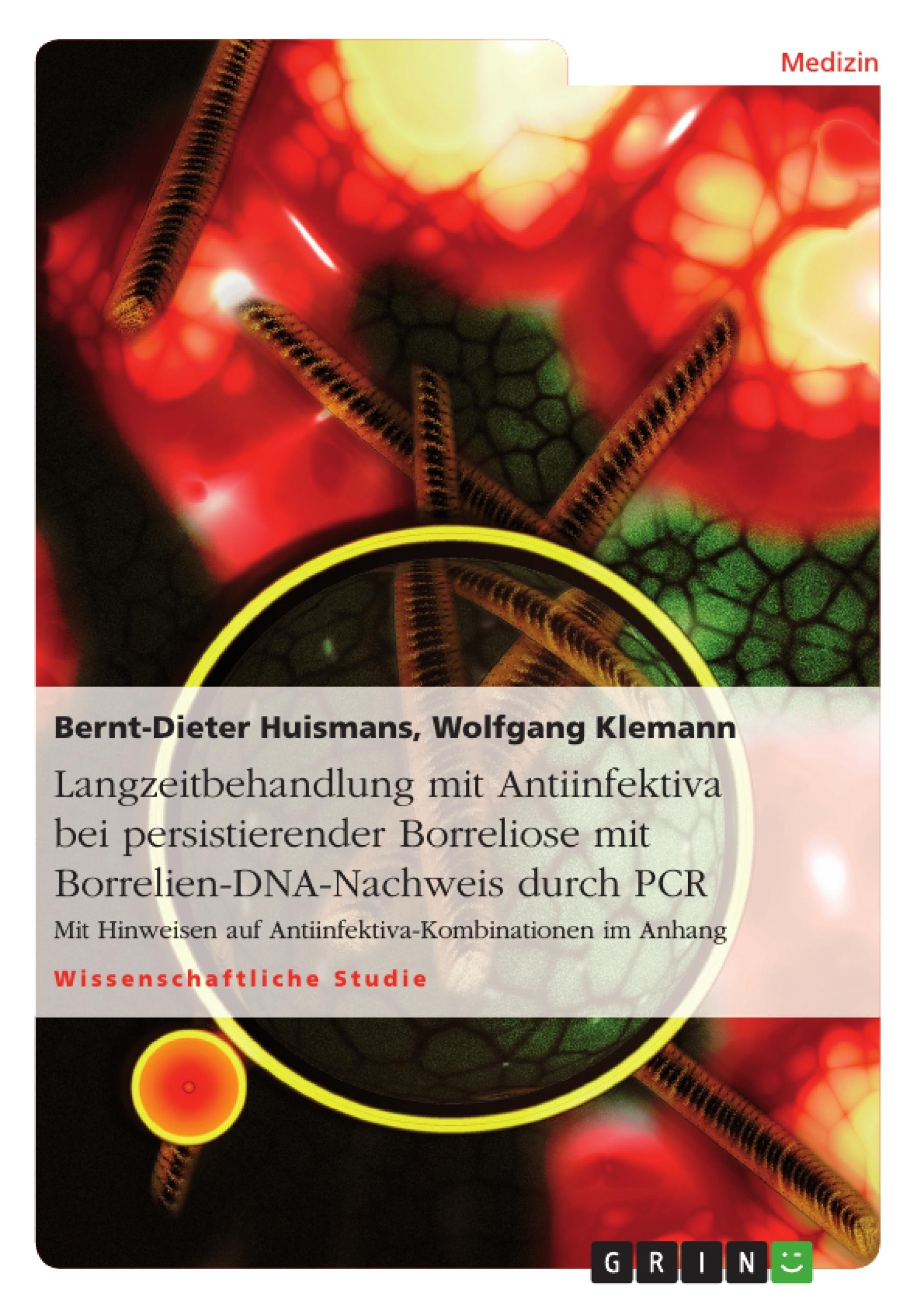 Titel: Langzeitbehandlung mit Antiinfektiva bei persistierender Borreliose mit Borrelien-DNA-Nachweis durch PCR