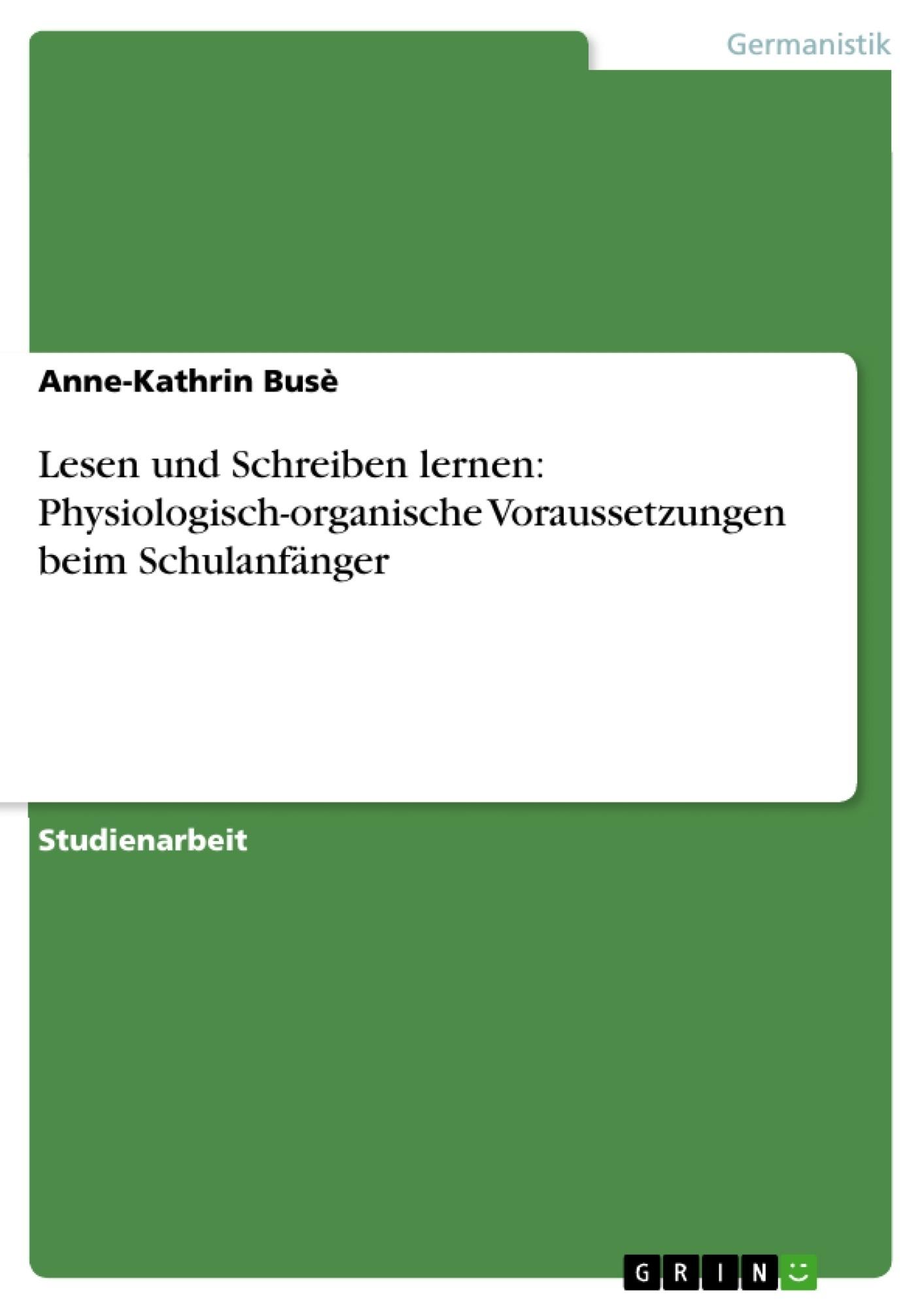 Titel: Lesen und Schreiben lernen: Physiologisch-organische Voraussetzungen beim Schulanfänger