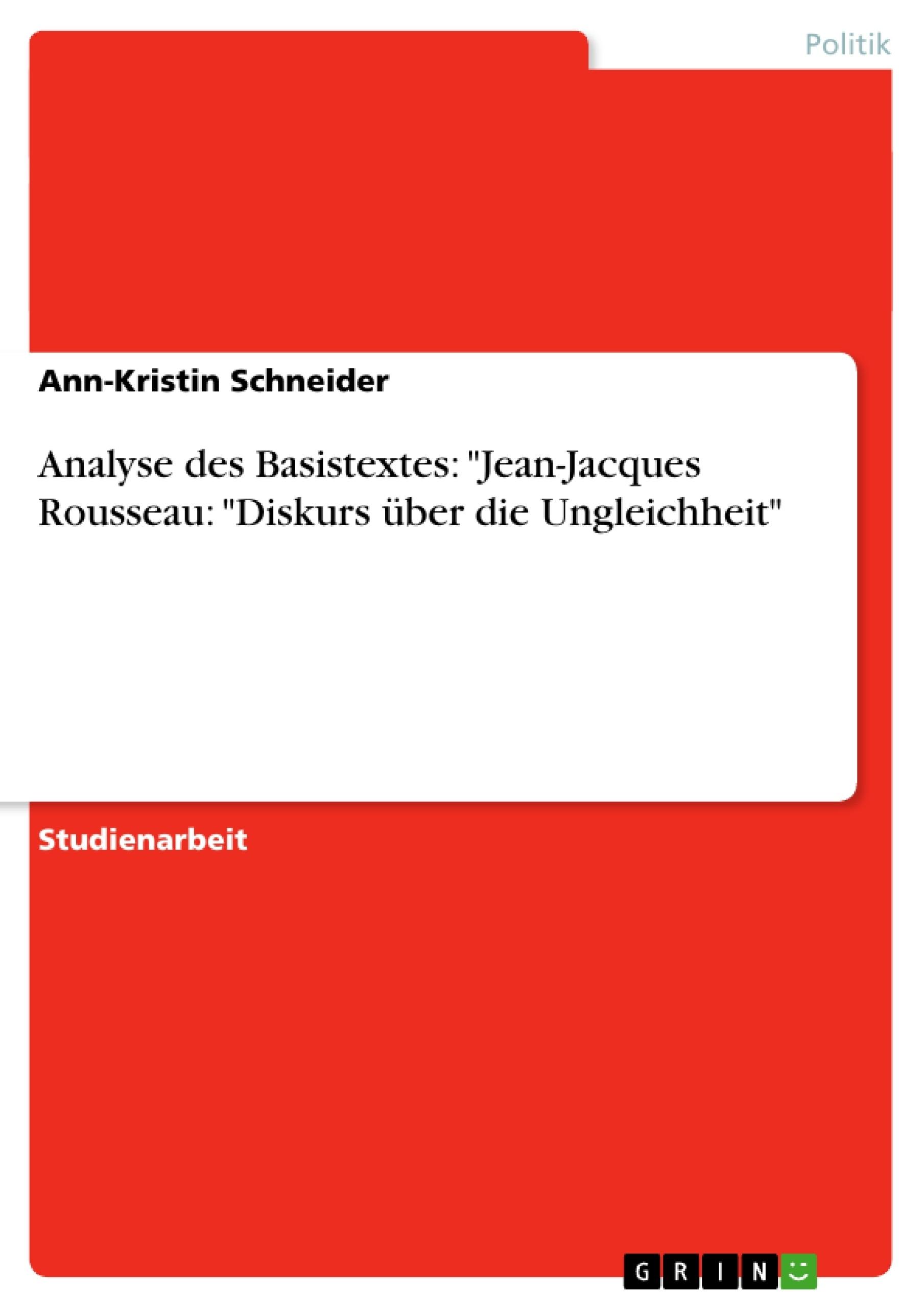 """Titel: Analyse des Basistextes: """"Jean-Jacques Rousseau: """"Diskurs über die Ungleichheit"""""""