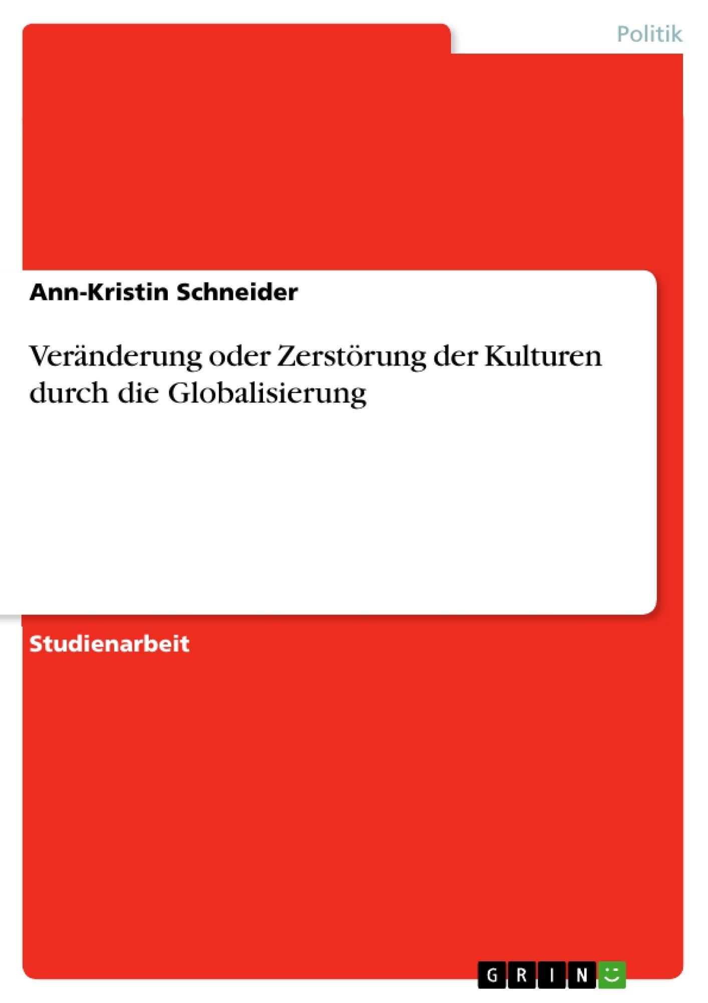 Titel: Veränderung oder Zerstörung der Kulturen durch die Globalisierung