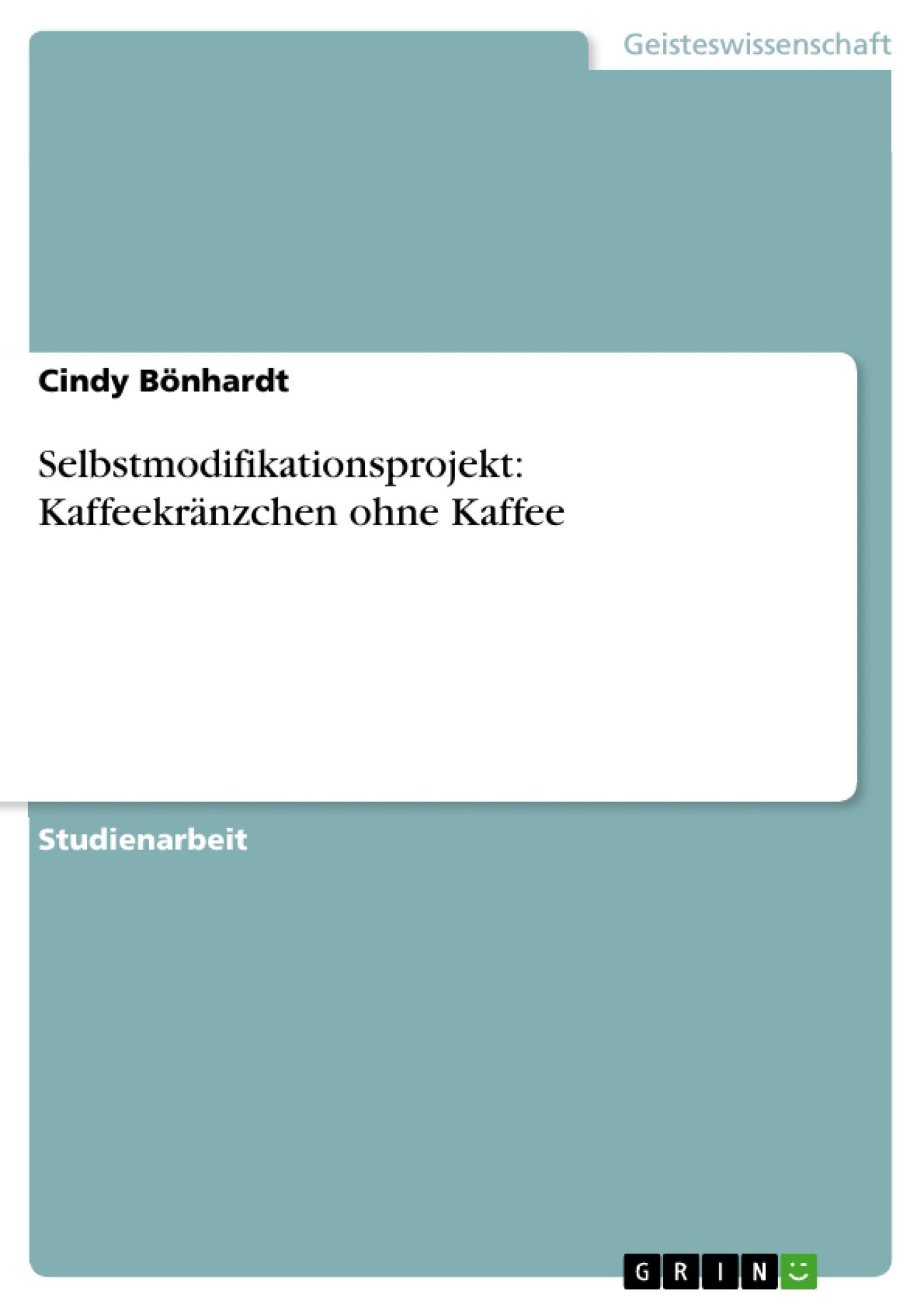 Titel: Selbstmodifikationsprojekt: Kaffeekränzchen ohne Kaffee