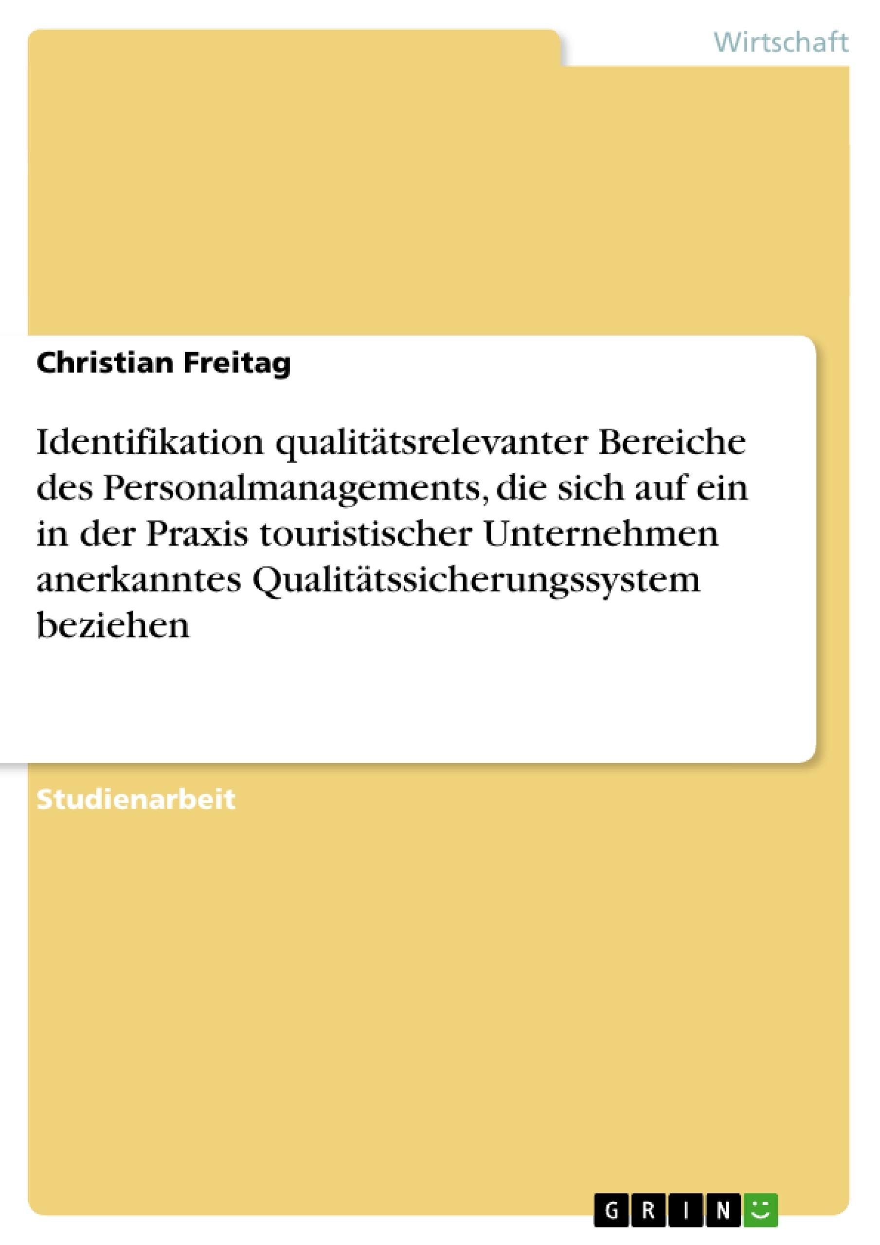 Titel: Identifikation qualitätsrelevanter Bereiche des Personalmanagements, die sich auf ein in der Praxis touristischer Unternehmen anerkanntes Qualitätssicherungssystem beziehen