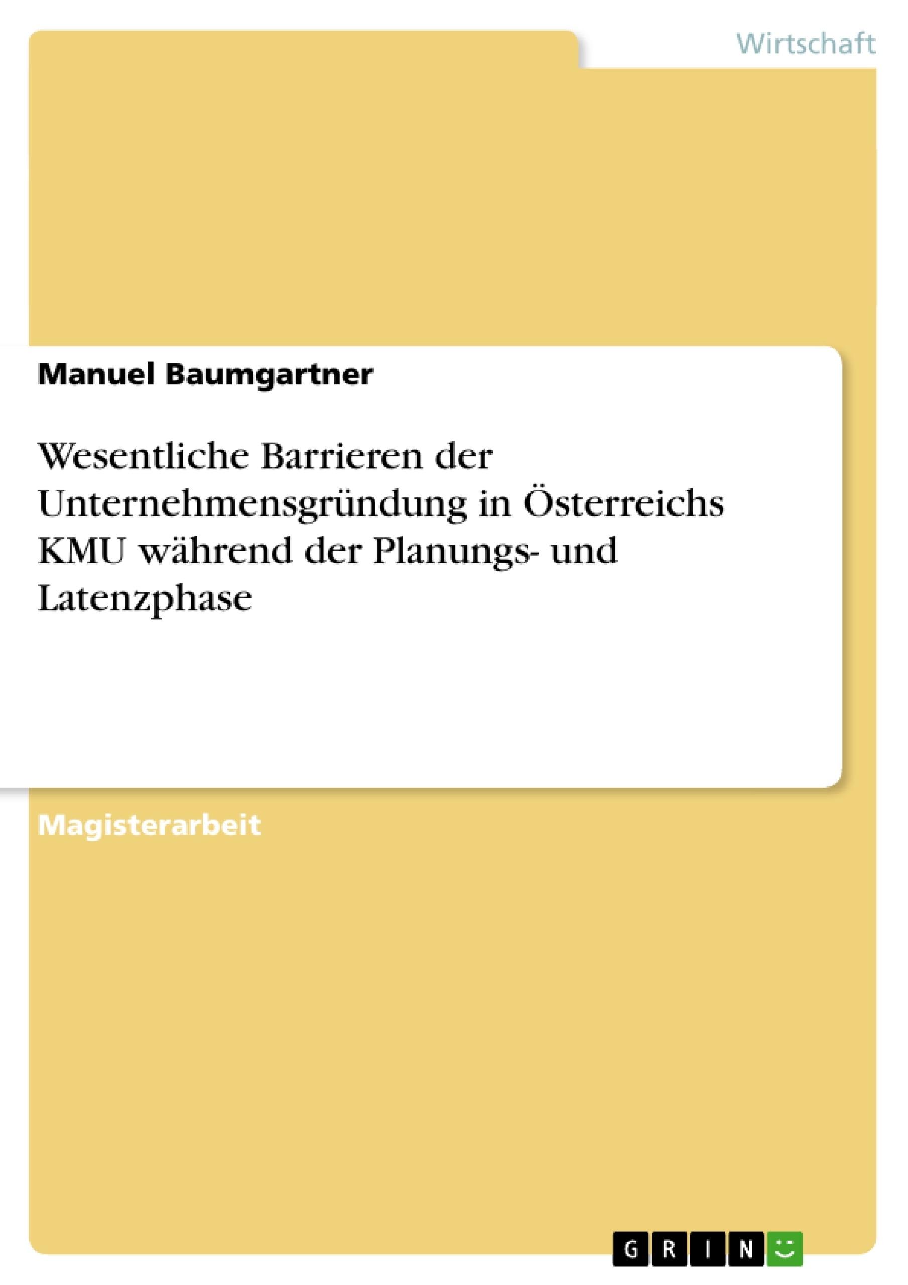 Titel: Wesentliche Barrieren der Unternehmensgründung in Österreichs KMU während der Planungs- und Latenzphase