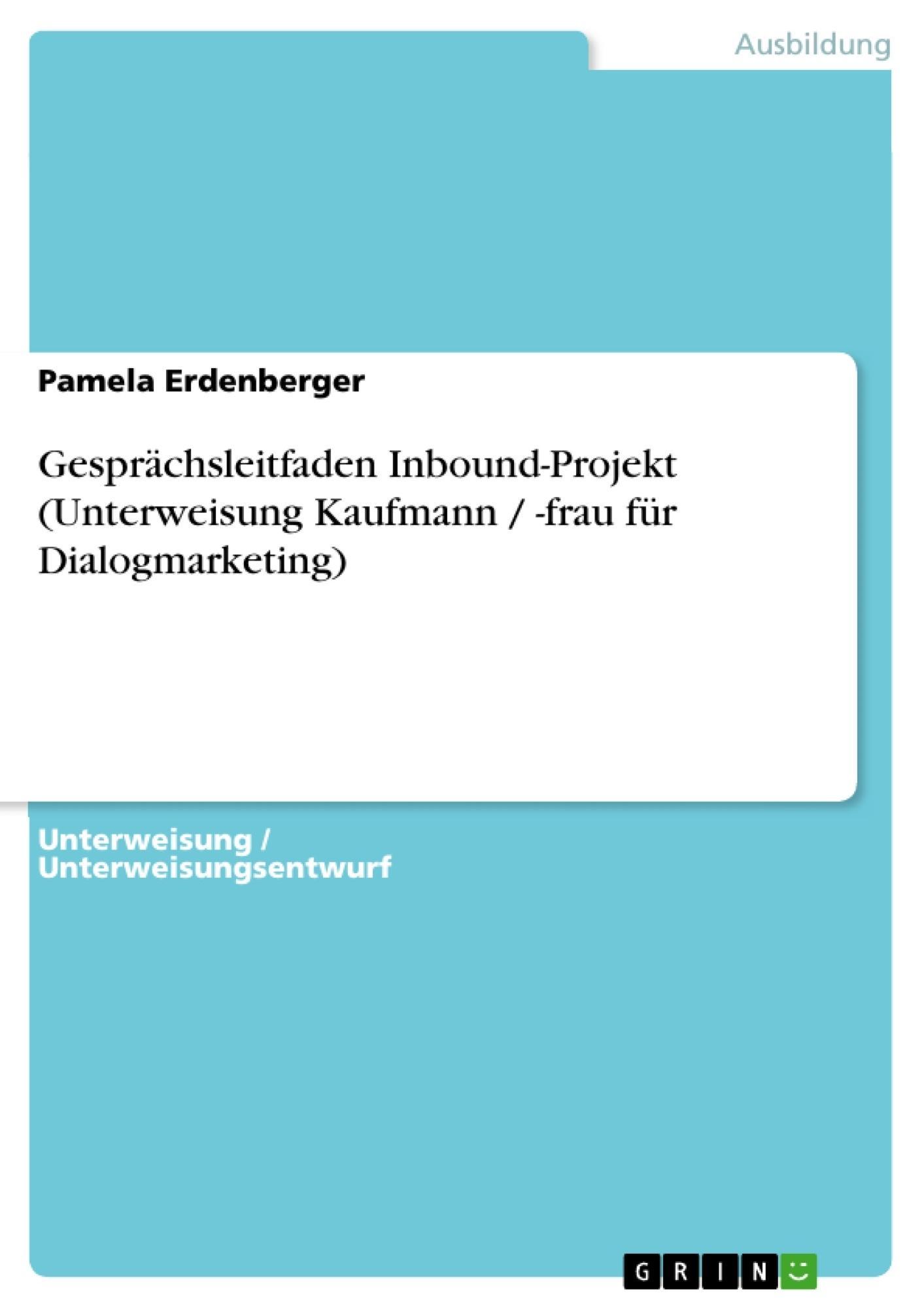 Titel: Gesprächsleitfaden Inbound-Projekt (Unterweisung Kaufmann / -frau für Dialogmarketing)