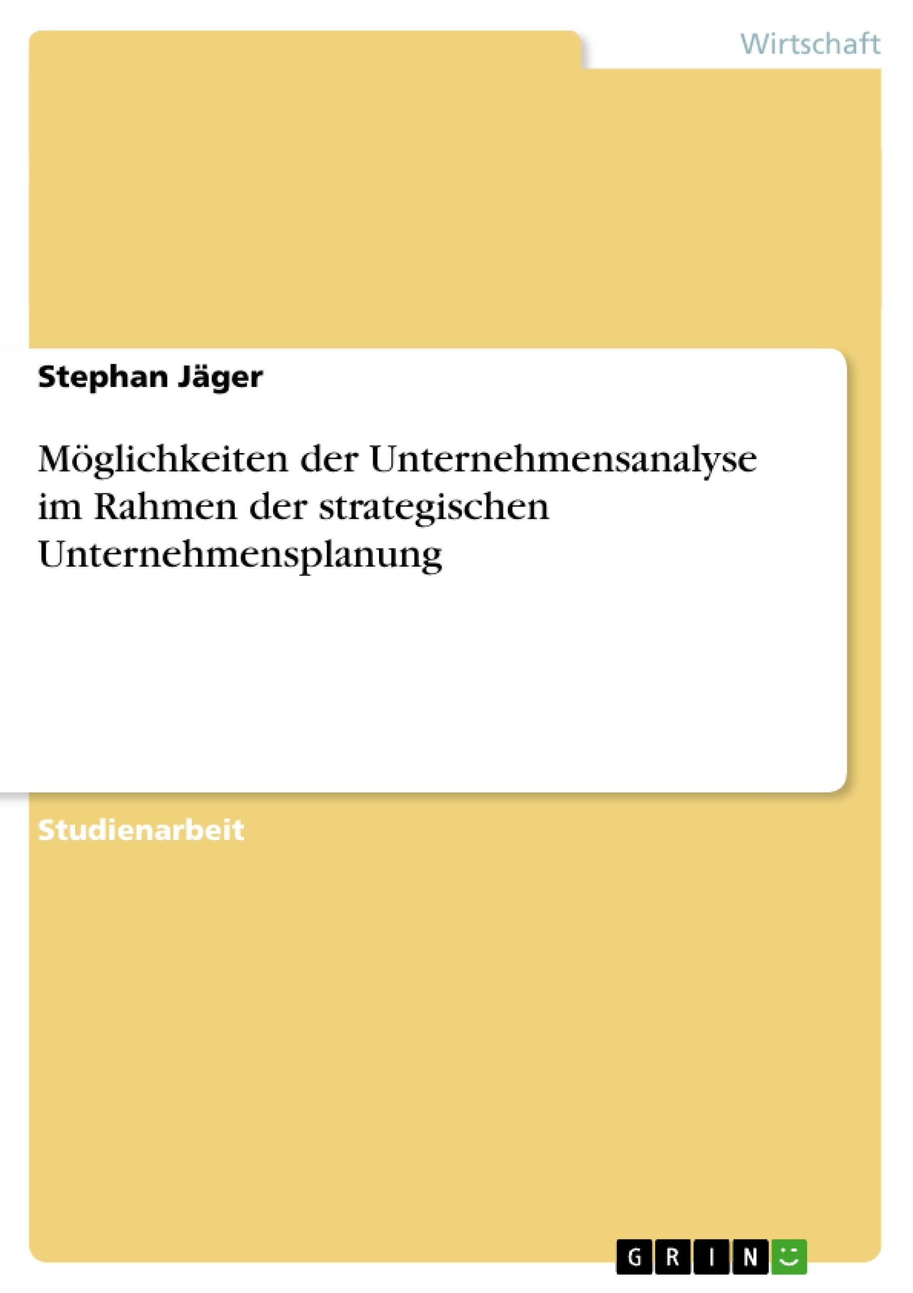 Titel: Möglichkeiten der Unternehmensanalyse im Rahmen der strategischen Unternehmensplanung