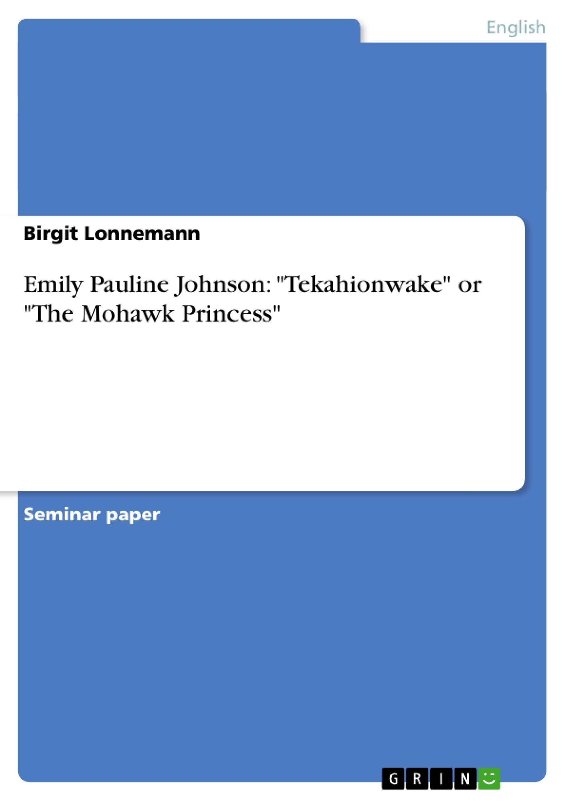 "Title: Emily Pauline Johnson: ""Tekahionwake"" or ""The Mohawk Princess"""