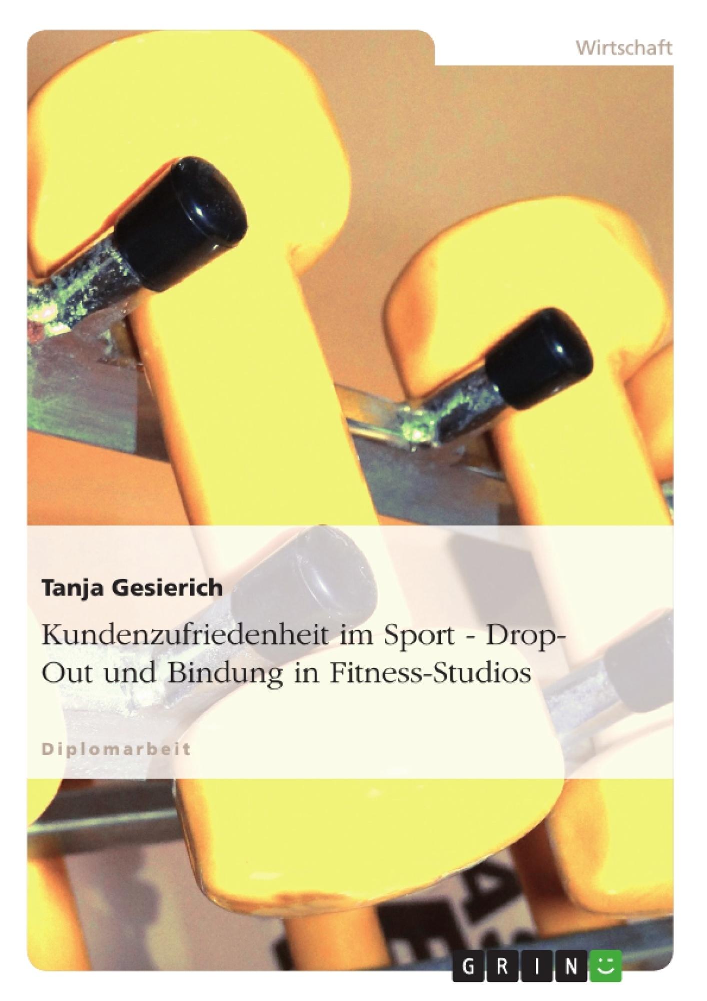 Titel: Kundenzufriedenheit im Sport: Drop-Out und Bindung in Fitness-Studios
