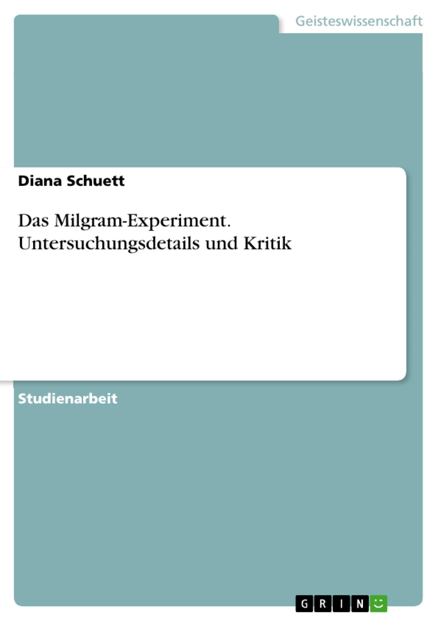 Titel: Das Milgram-Experiment. Untersuchungsdetails und Kritik