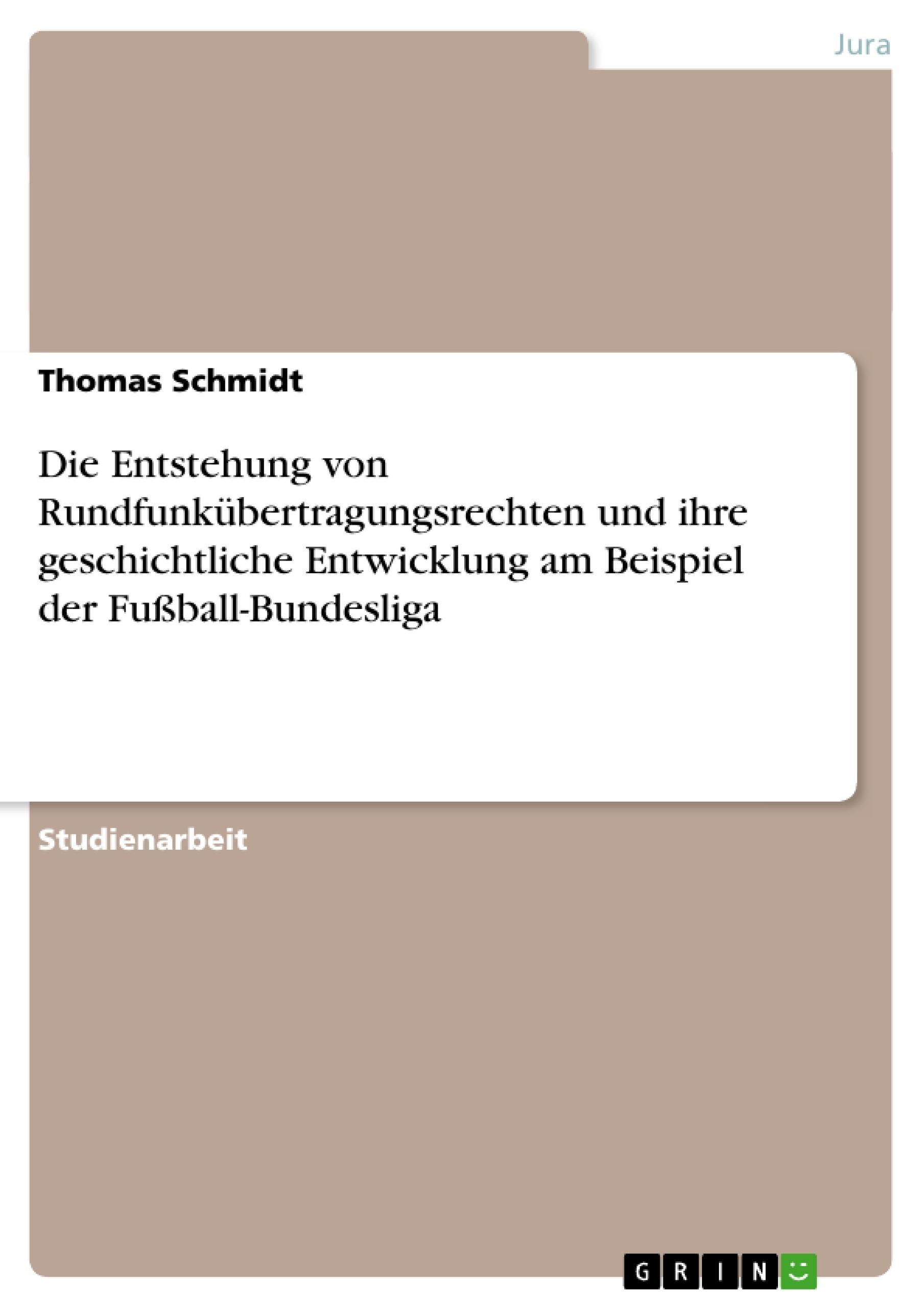 Titel: Die Entstehung von Rundfunkübertragungsrechten und ihre geschichtliche Entwicklung am Beispiel der Fußball-Bundesliga