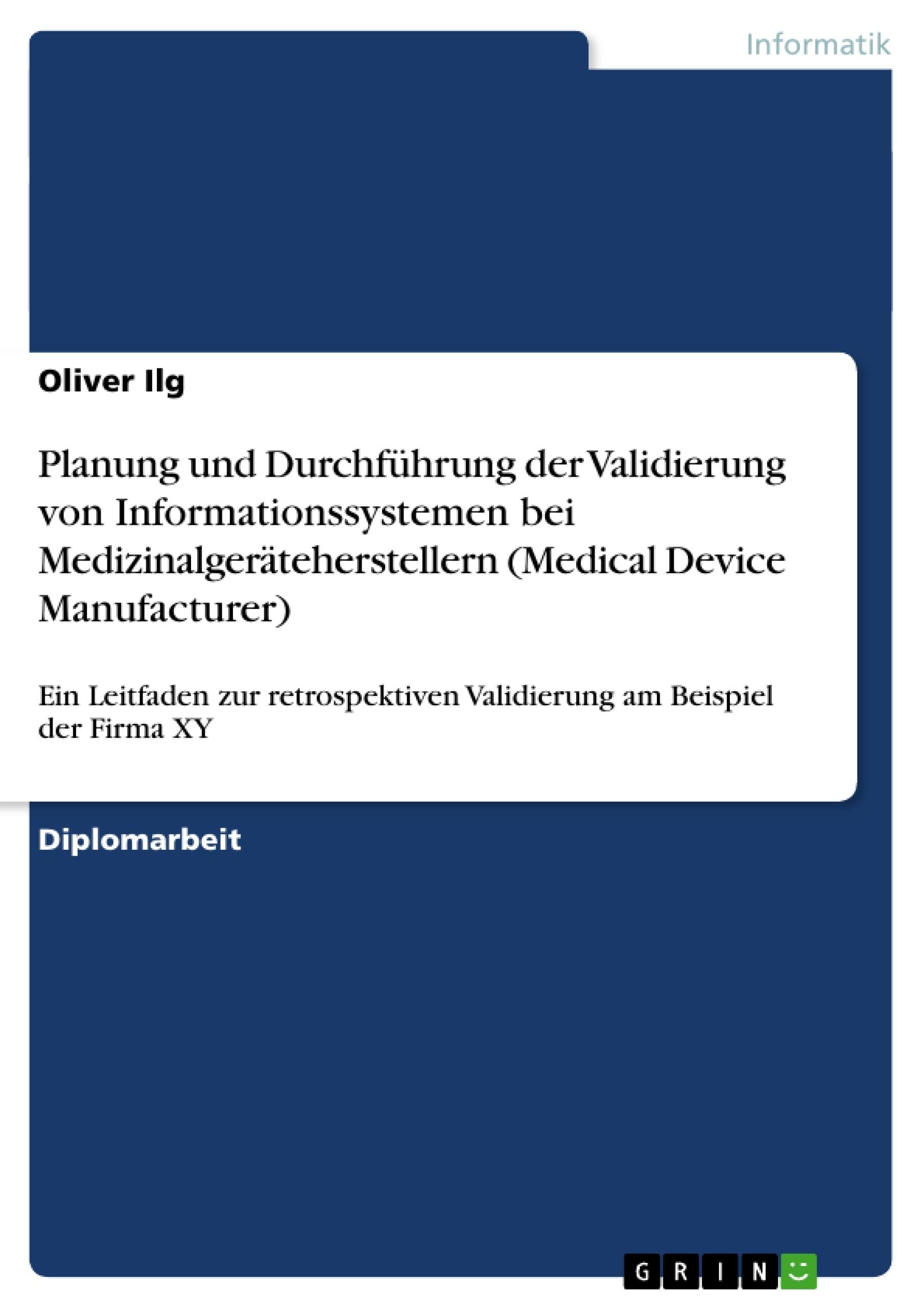 Titel: Planung und Durchführung der Validierung von  Informationssystemen bei Medizinalgeräteherstellern (Medical Device Manufacturer)