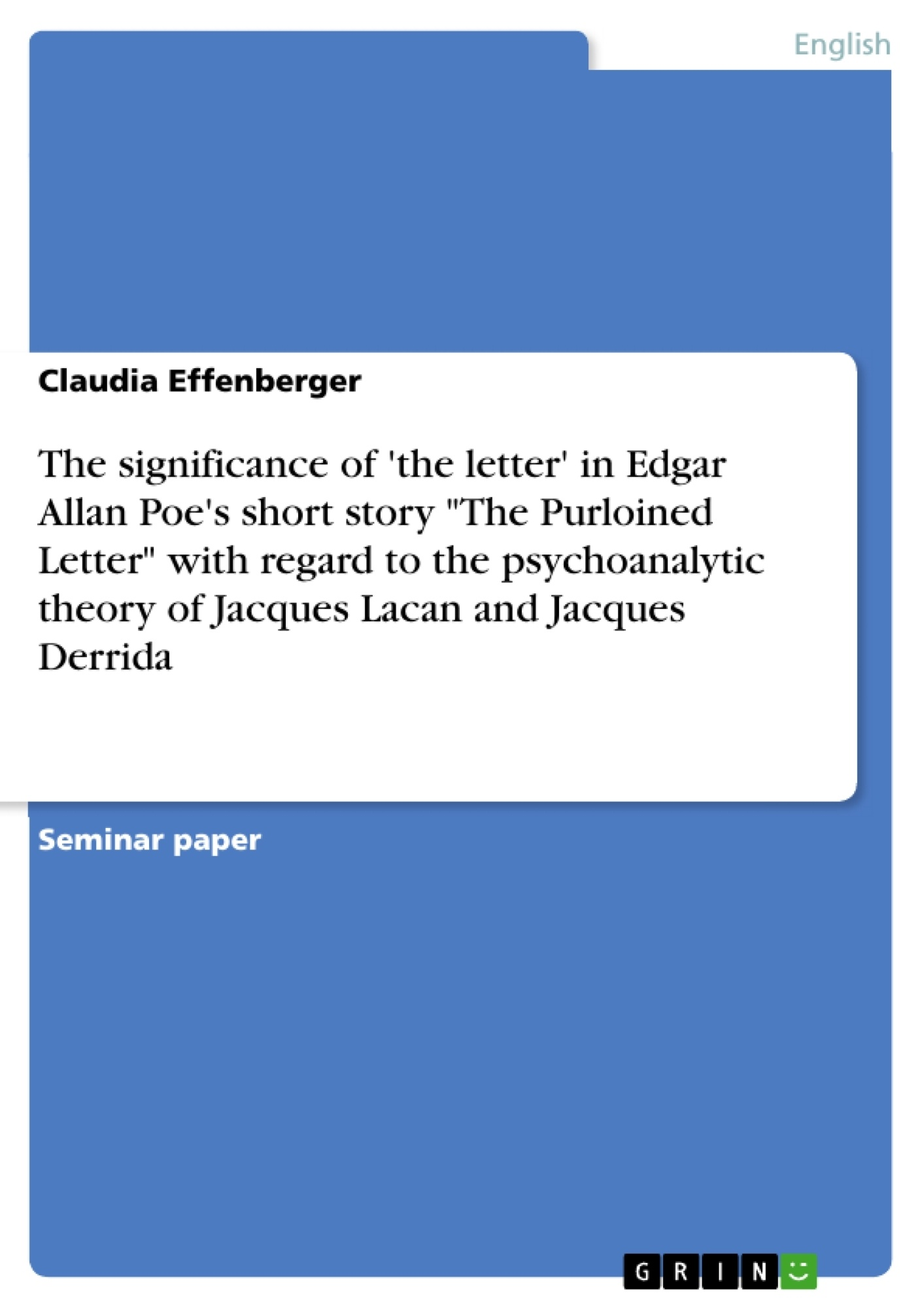 "Title: The significance of 'the letter' in Edgar Allan Poe's short story ""The Purloined Letter"" with regard to the psychoanalytic theory of Jacques Lacan and Jacques Derrida"