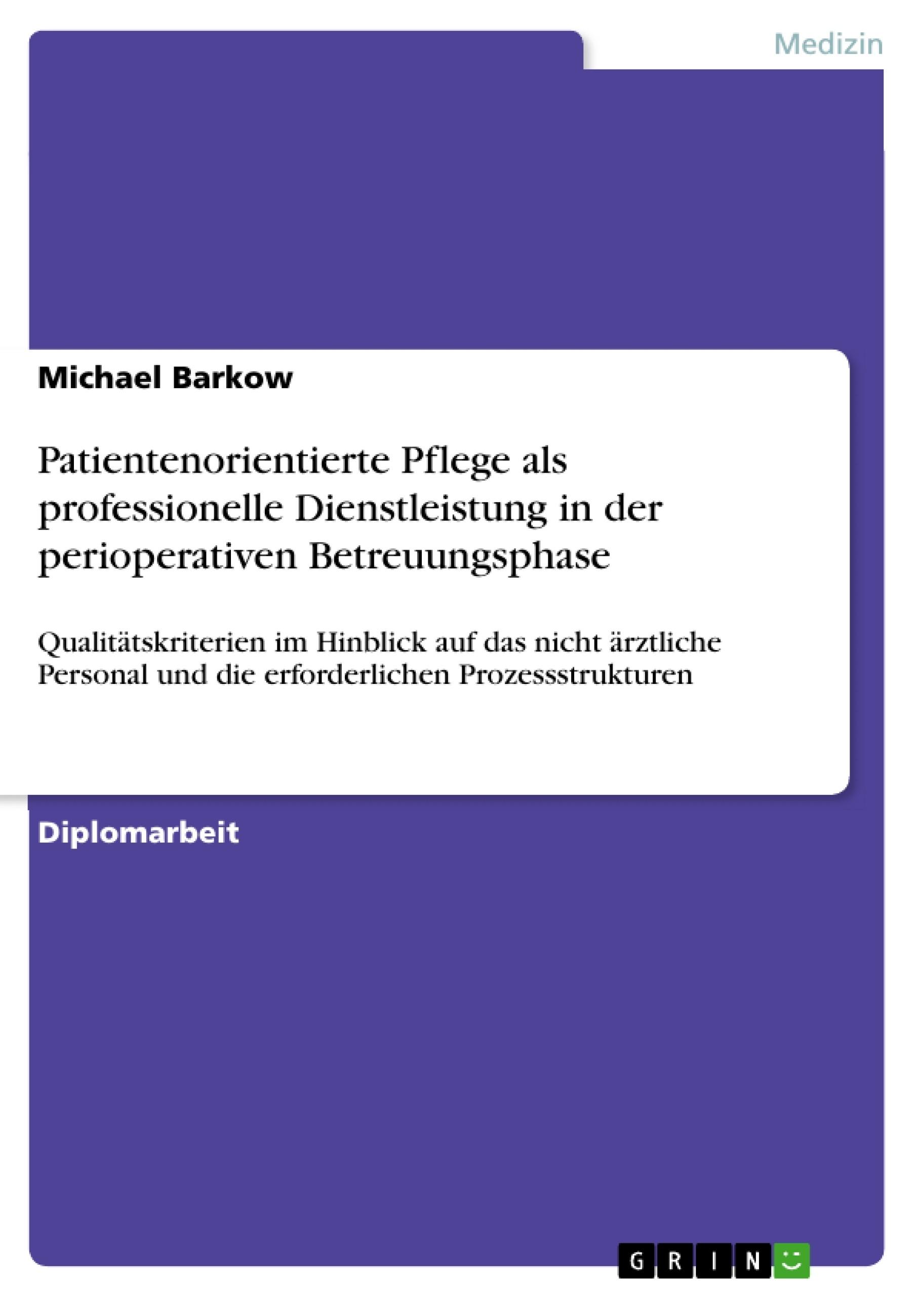 Titel: Patientenorientierte Pflege als professionelle Dienstleistung in der perioperativen Betreuungsphase