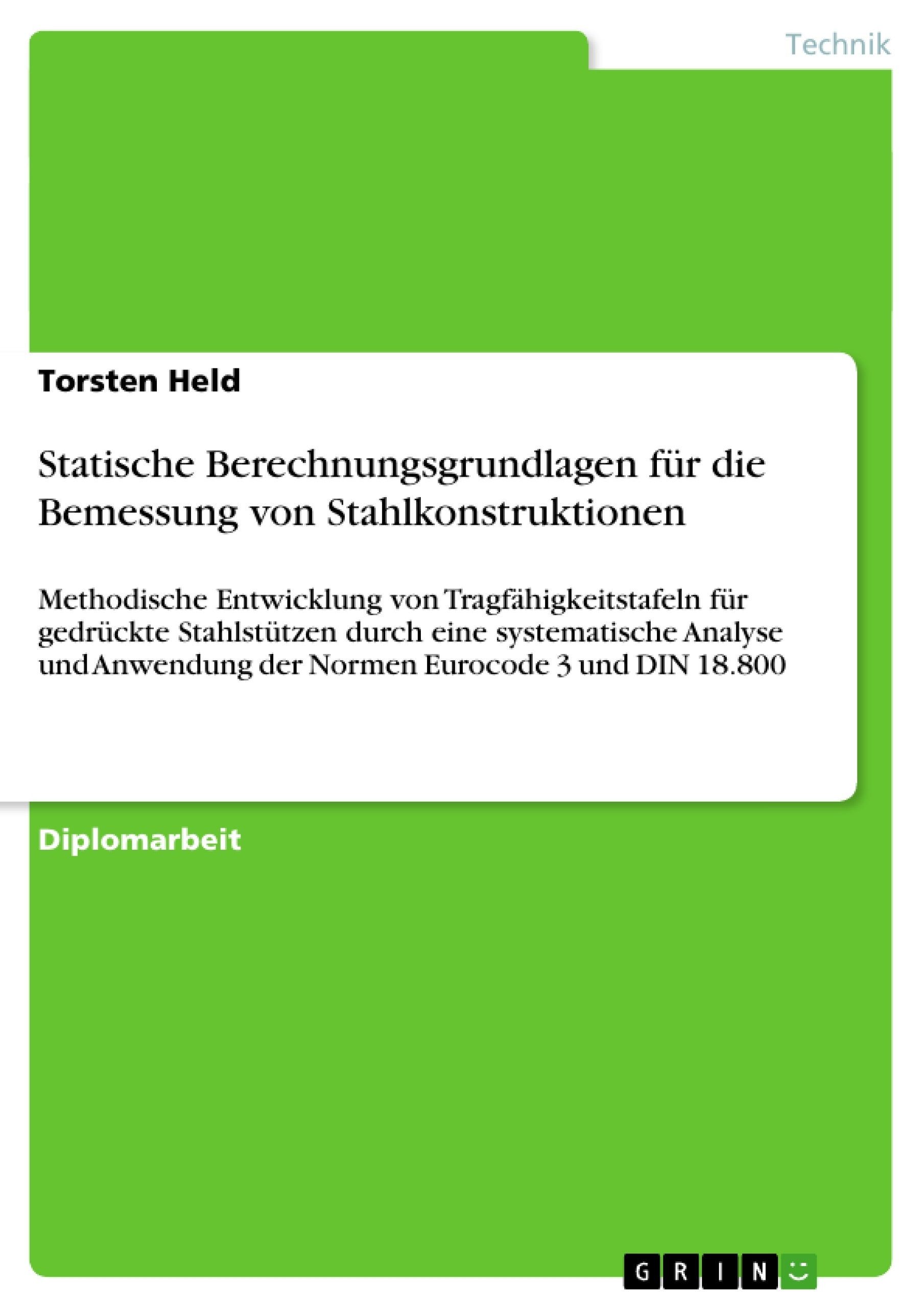 Titel: Statische Berechnungsgrundlagen für die Bemessung von Stahlkonstruktionen