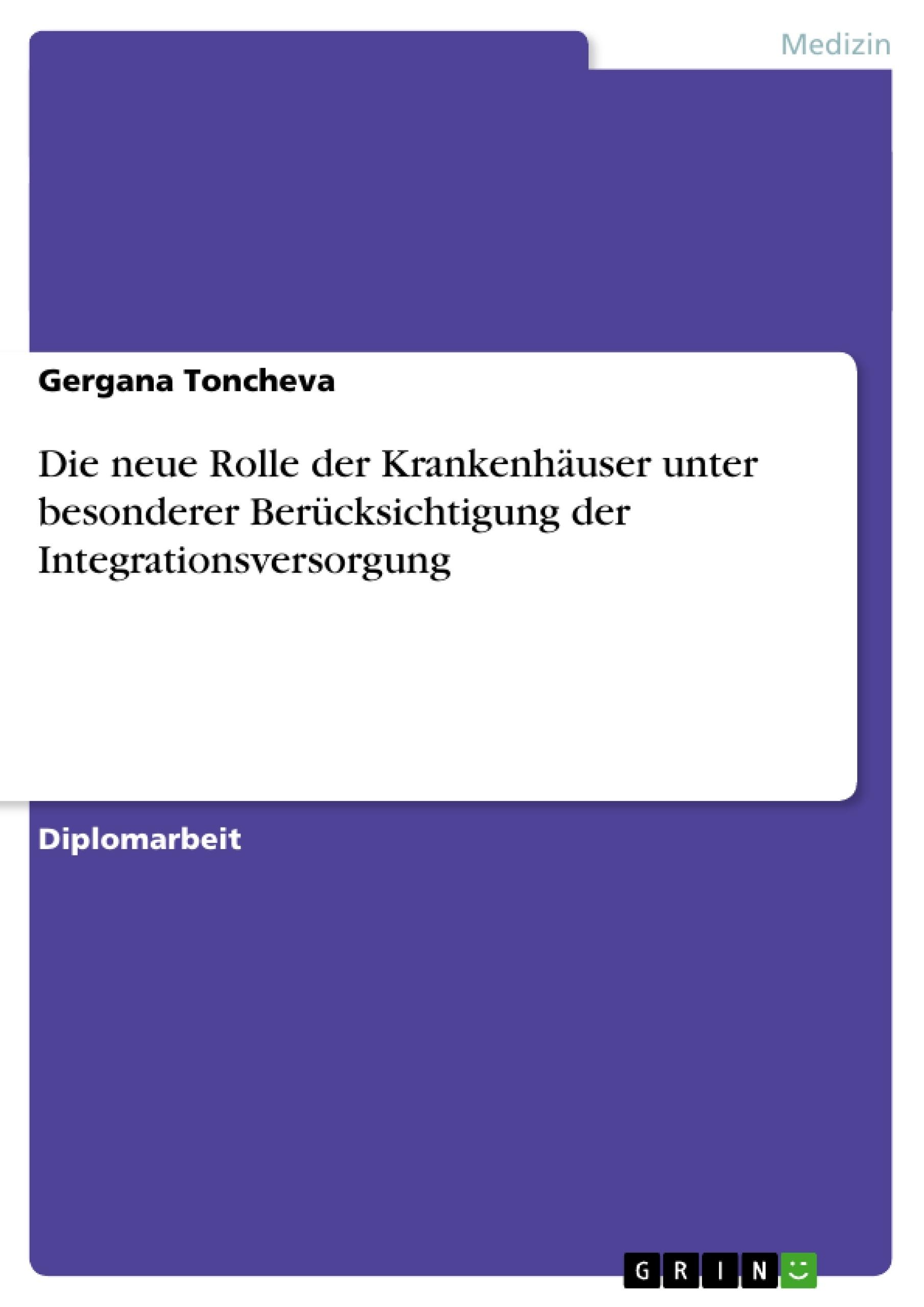 Titel: Die neue Rolle der Krankenhäuser unter besonderer Berücksichtigung der Integrationsversorgung