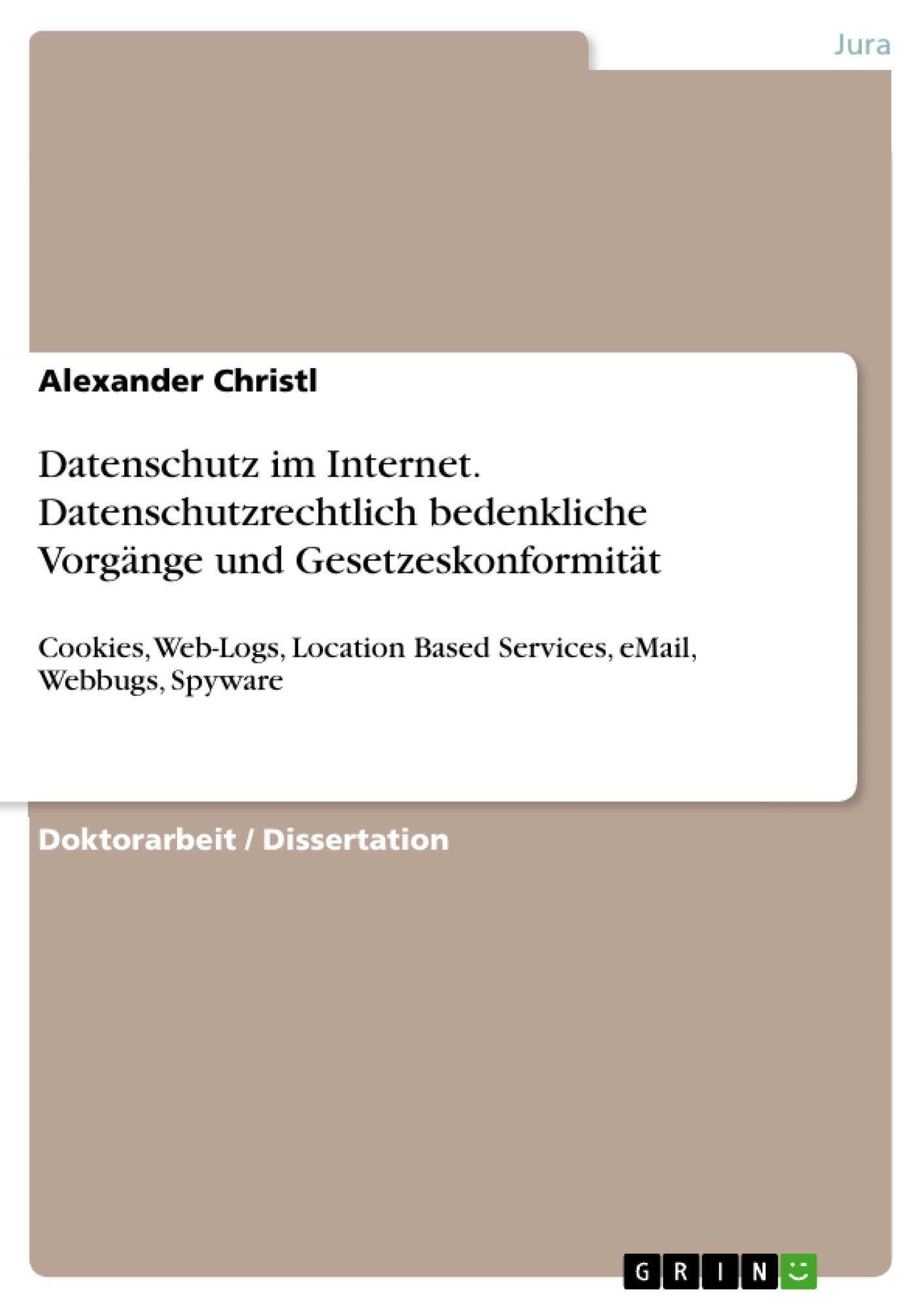 Titel: Datenschutz im Internet. Datenschutzrechtlich bedenkliche Vorgänge und Gesetzeskonformität
