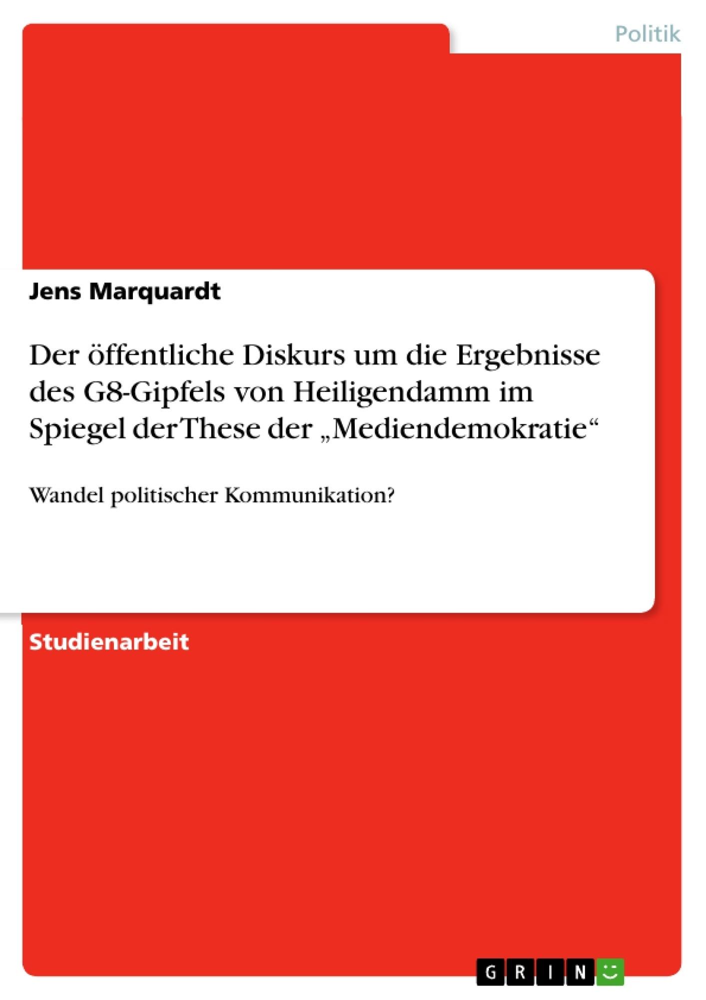 """Titel: Der öffentliche Diskurs um die  Ergebnisse des G8-Gipfels von Heiligendamm im Spiegel der These der """"Mediendemokratie"""""""