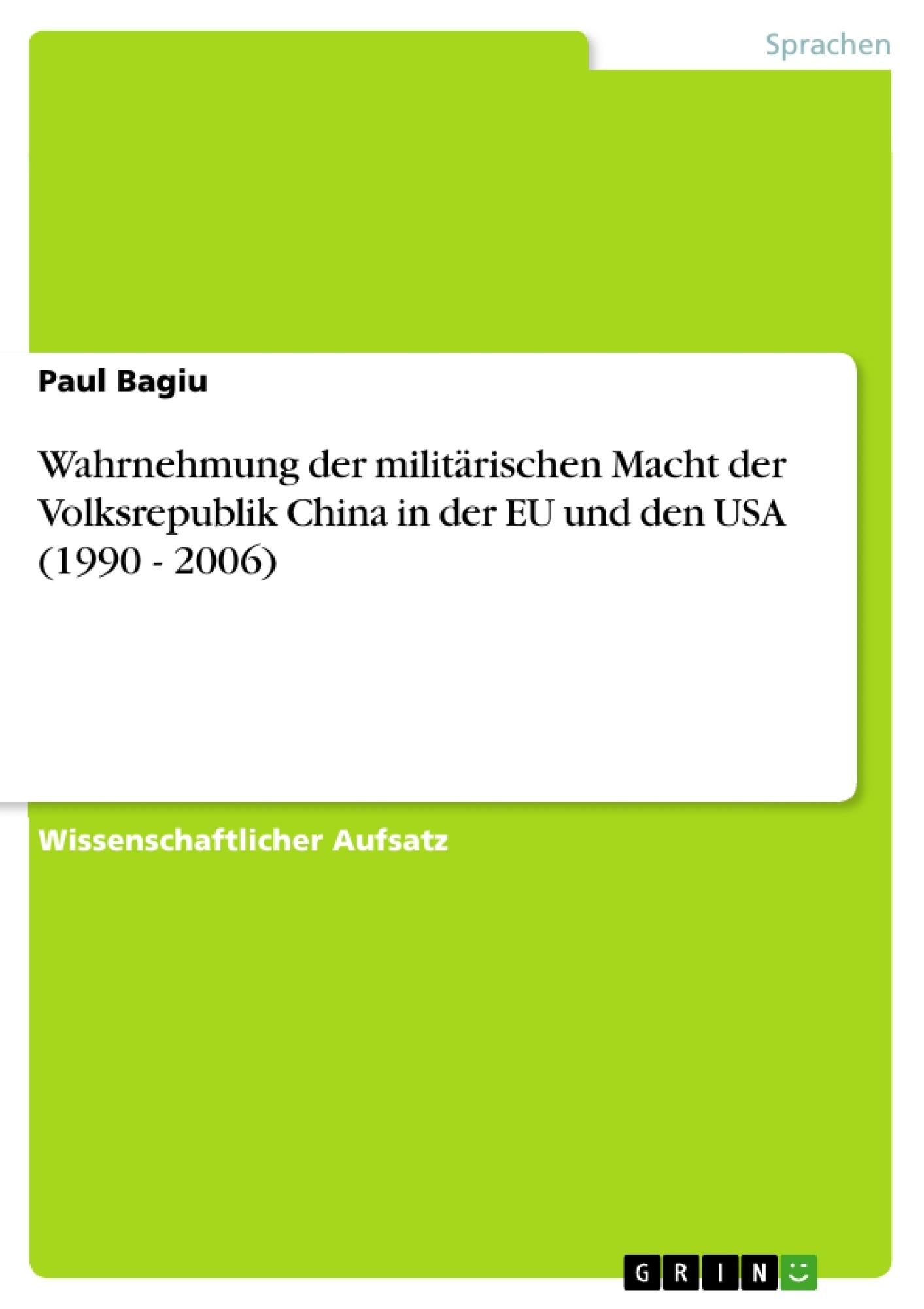 Titel: Wahrnehmung der militärischen Macht der Volksrepublik China in der EU und den USA (1990 - 2006)