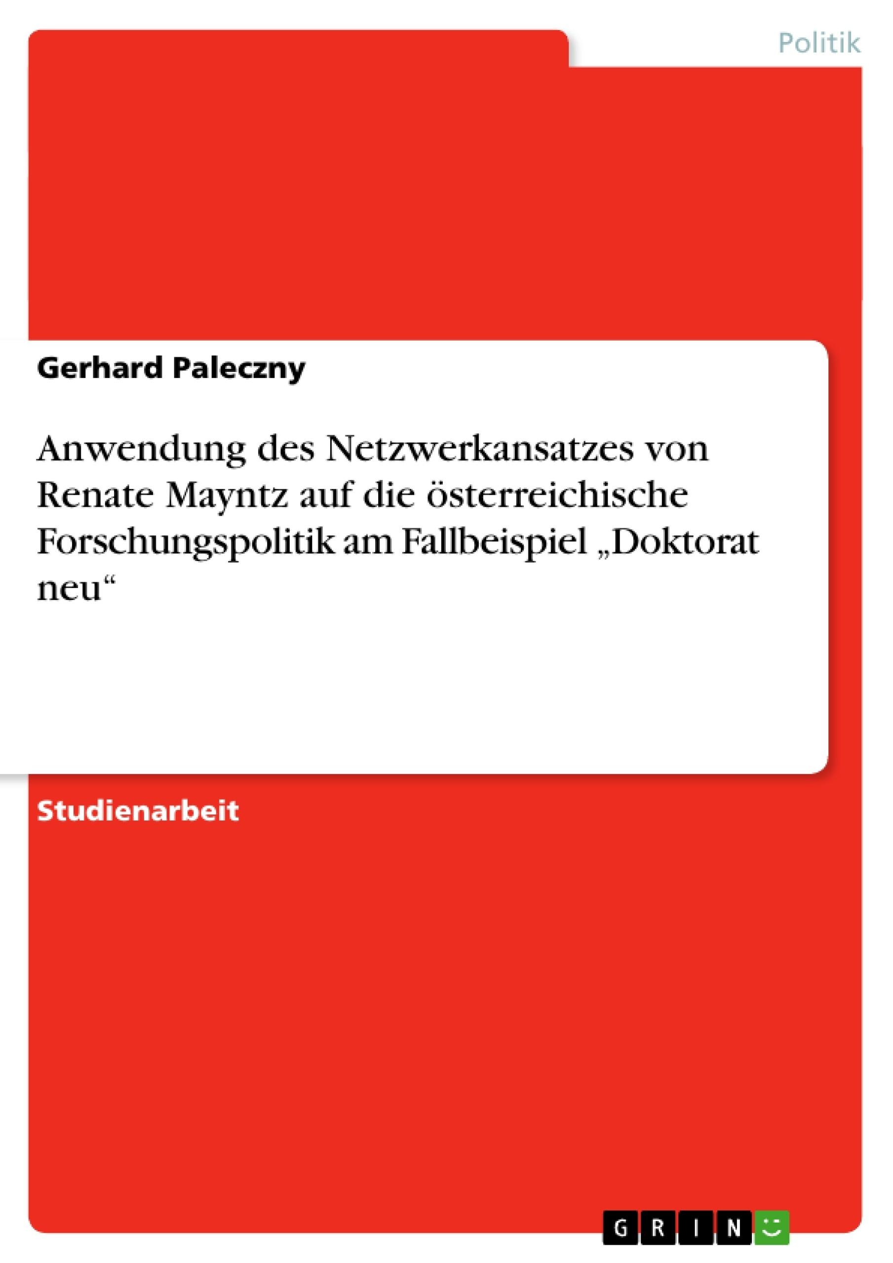 """Titel: Anwendung des Netzwerkansatzes von Renate Mayntz auf die österreichische Forschungspolitik am Fallbeispiel """"Doktorat neu"""""""