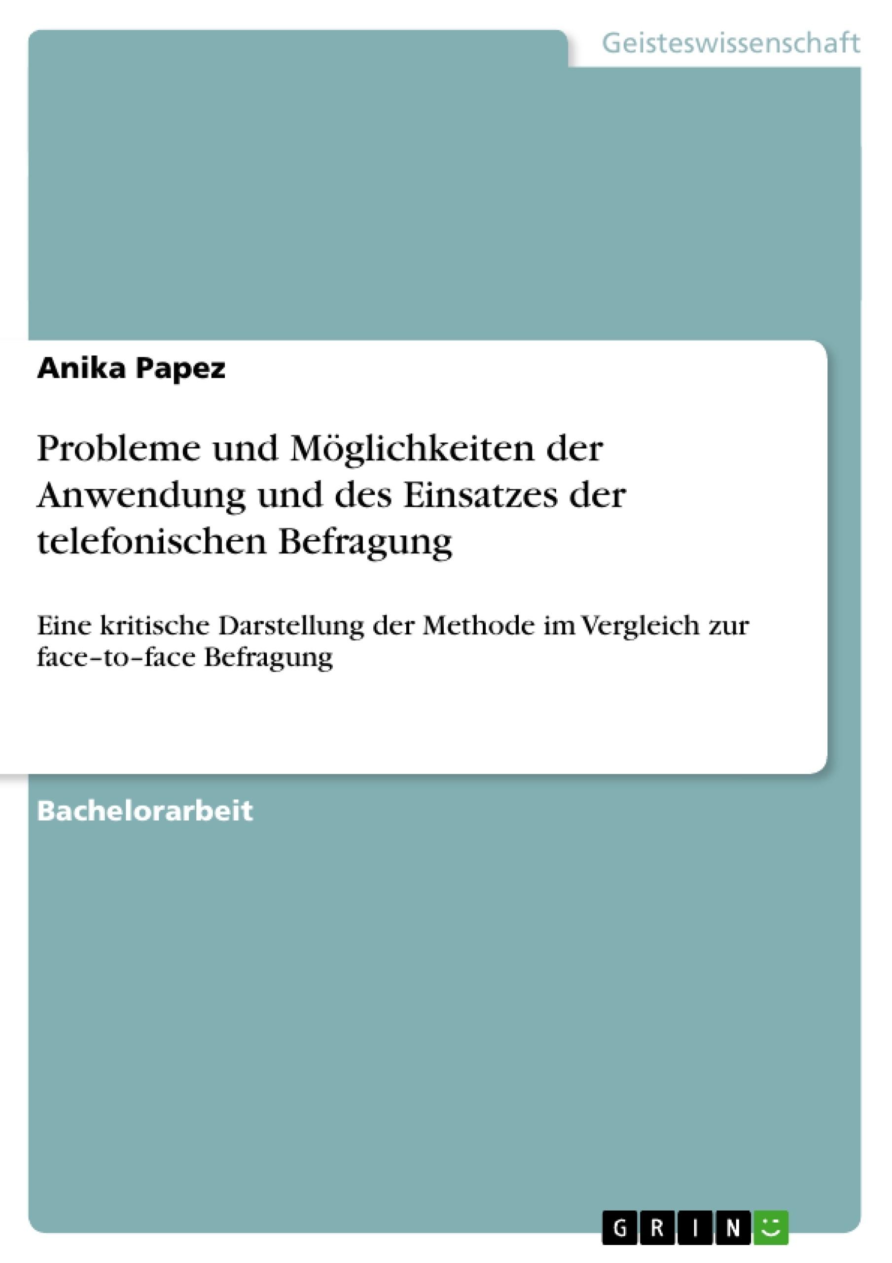 Titel: Probleme und Möglichkeiten der Anwendung und des Einsatzes der telefonischen Befragung