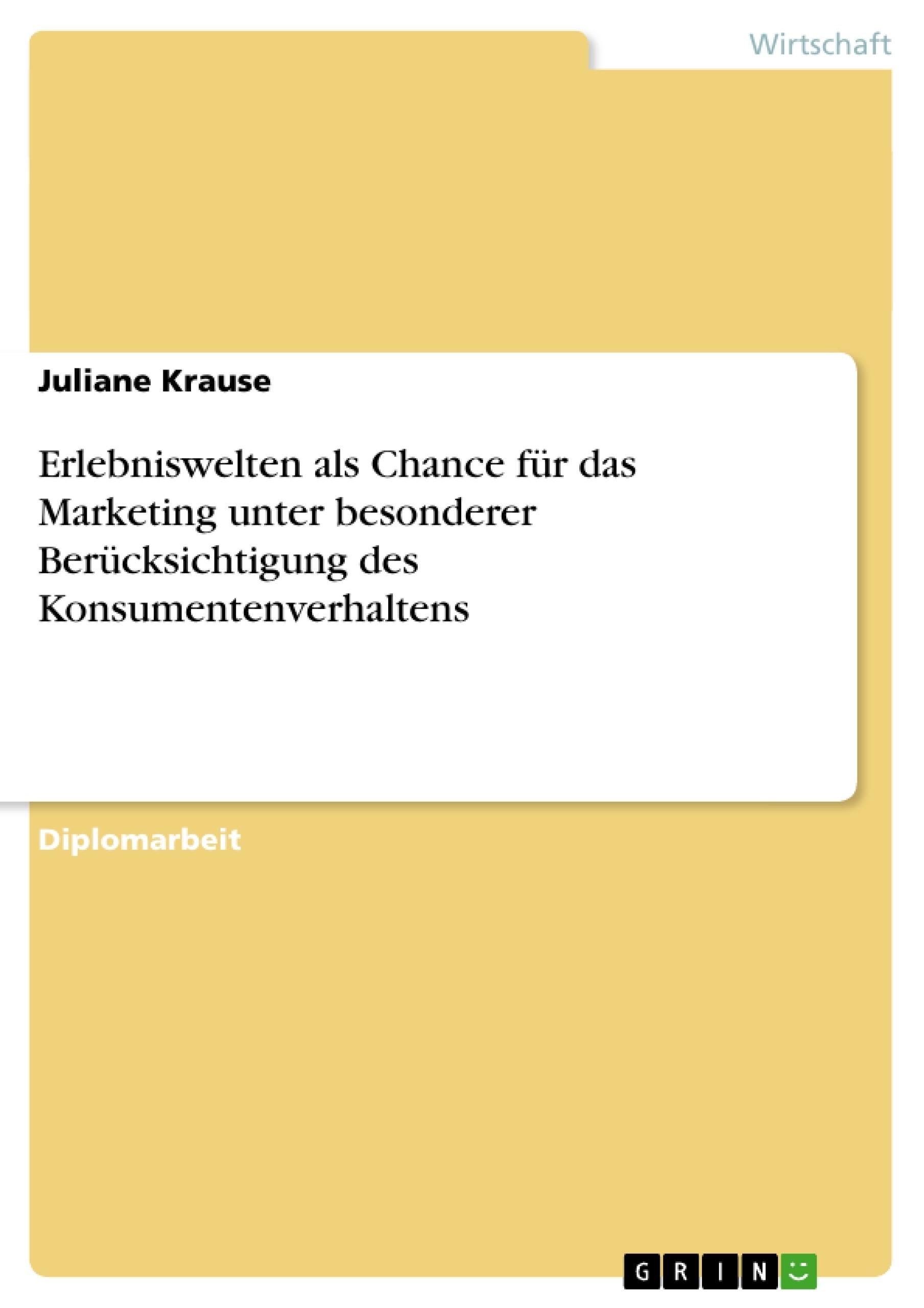 Titel: Erlebniswelten als Chance für das Marketing unter besonderer Berücksichtigung des Konsumentenverhaltens