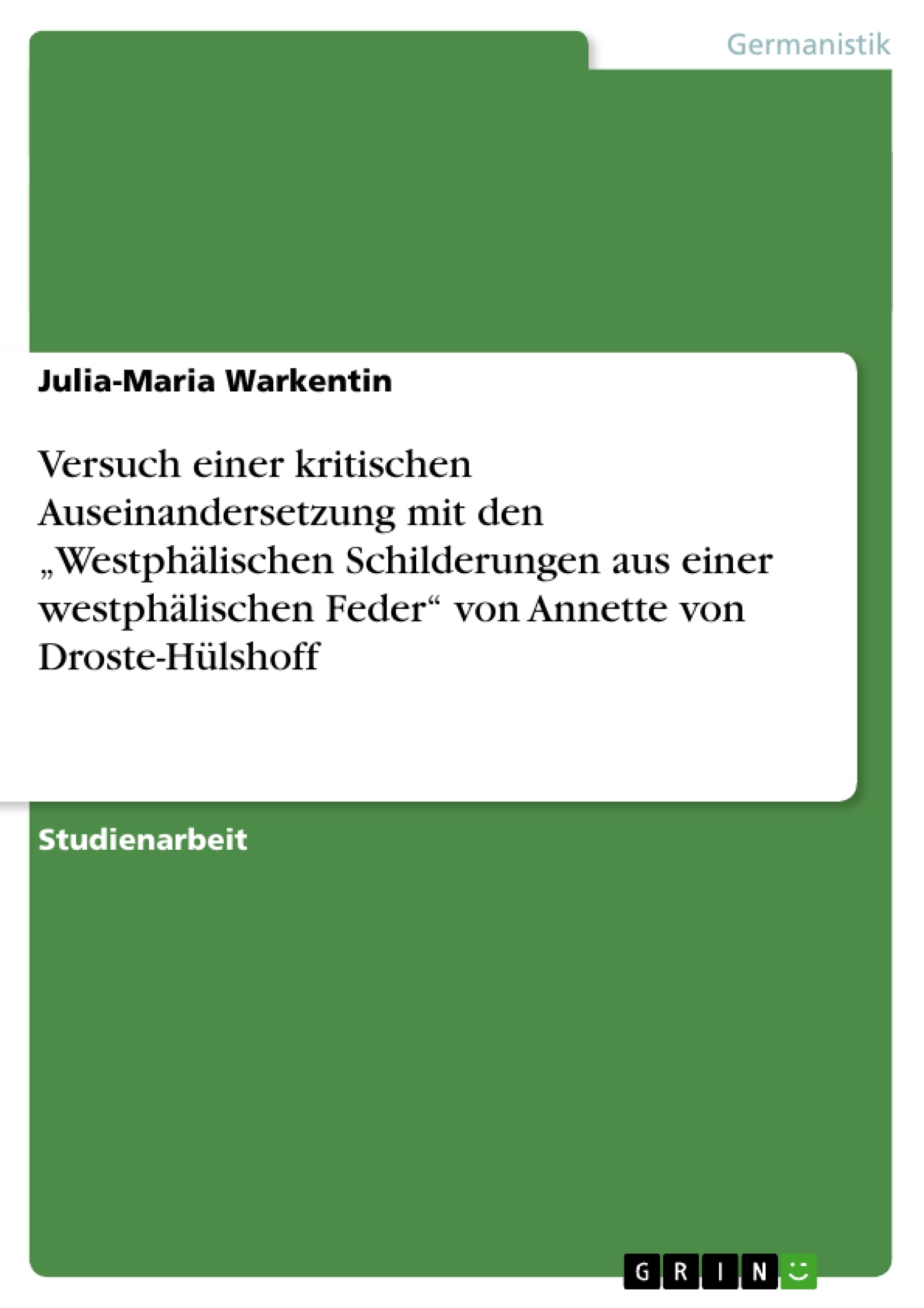 """Titel:  Versuch einer kritischen Auseinandersetzung mit den """"Westphälischen Schilderungen aus einer westphälischen Feder"""" von Annette von Droste-Hülshoff"""