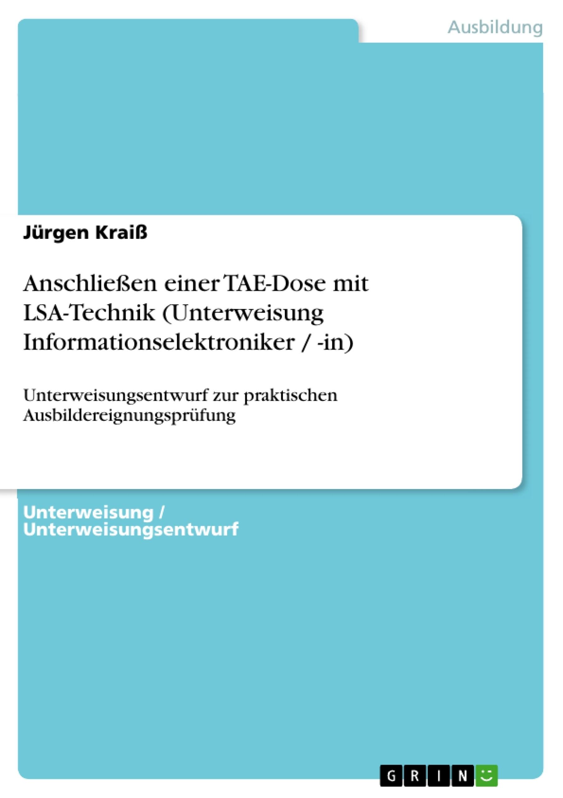Titel: Anschließen einer TAE-Dose mit LSA-Technik (Unterweisung Informationselektroniker / -in)