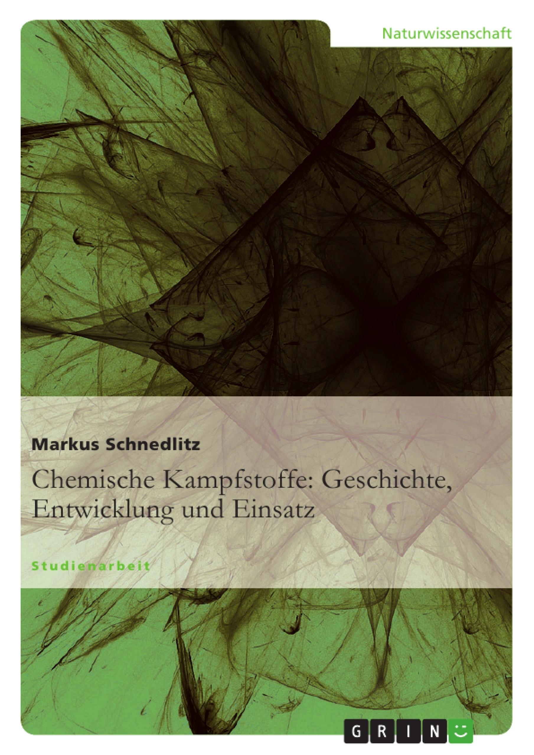 Titel: Chemische Kampfstoffe: Geschichte, Entwicklung und Einsatz