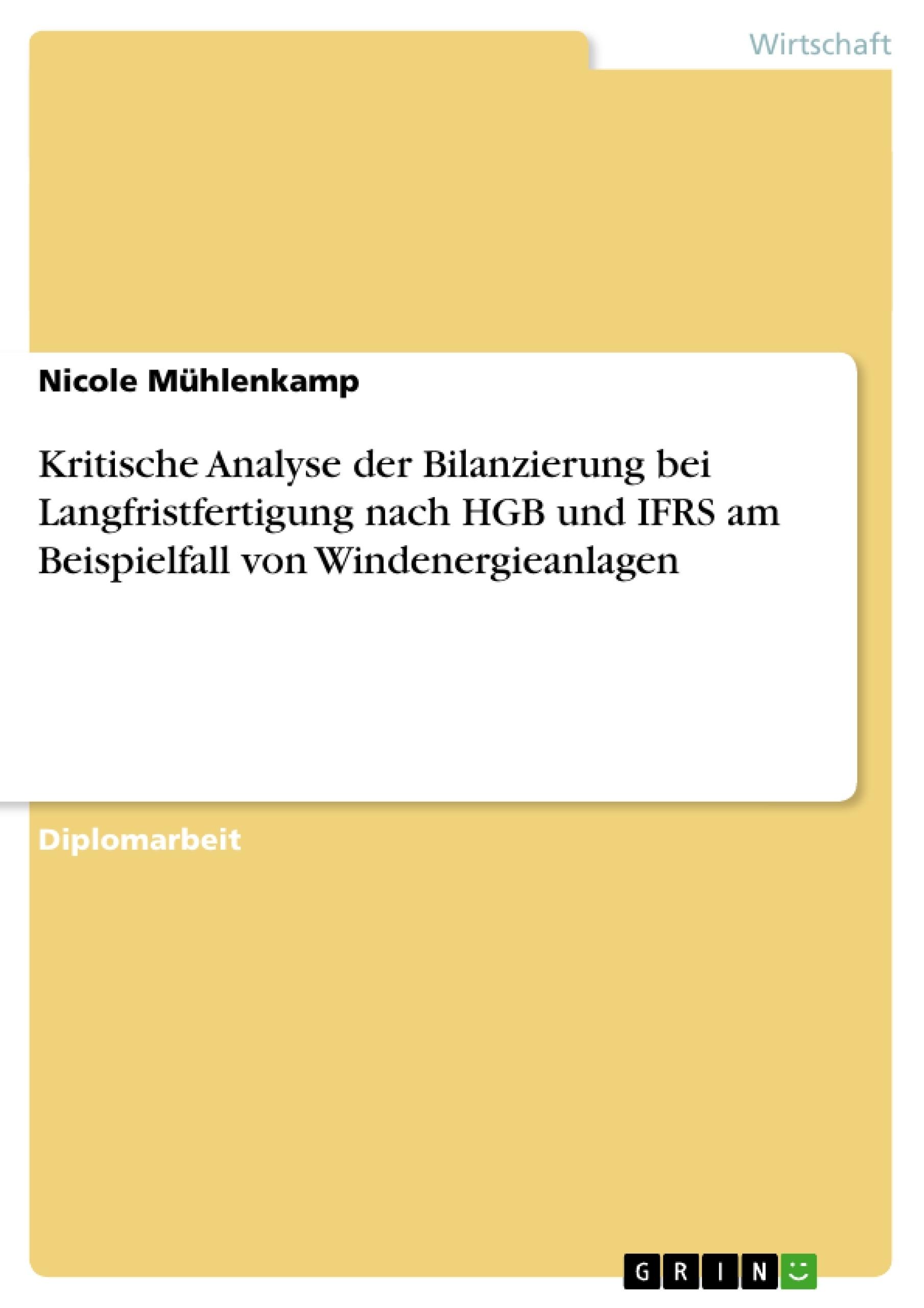 Titel: Kritische Analyse der Bilanzierung bei Langfristfertigung nach HGB und IFRS am Beispielfall von Windenergieanlagen