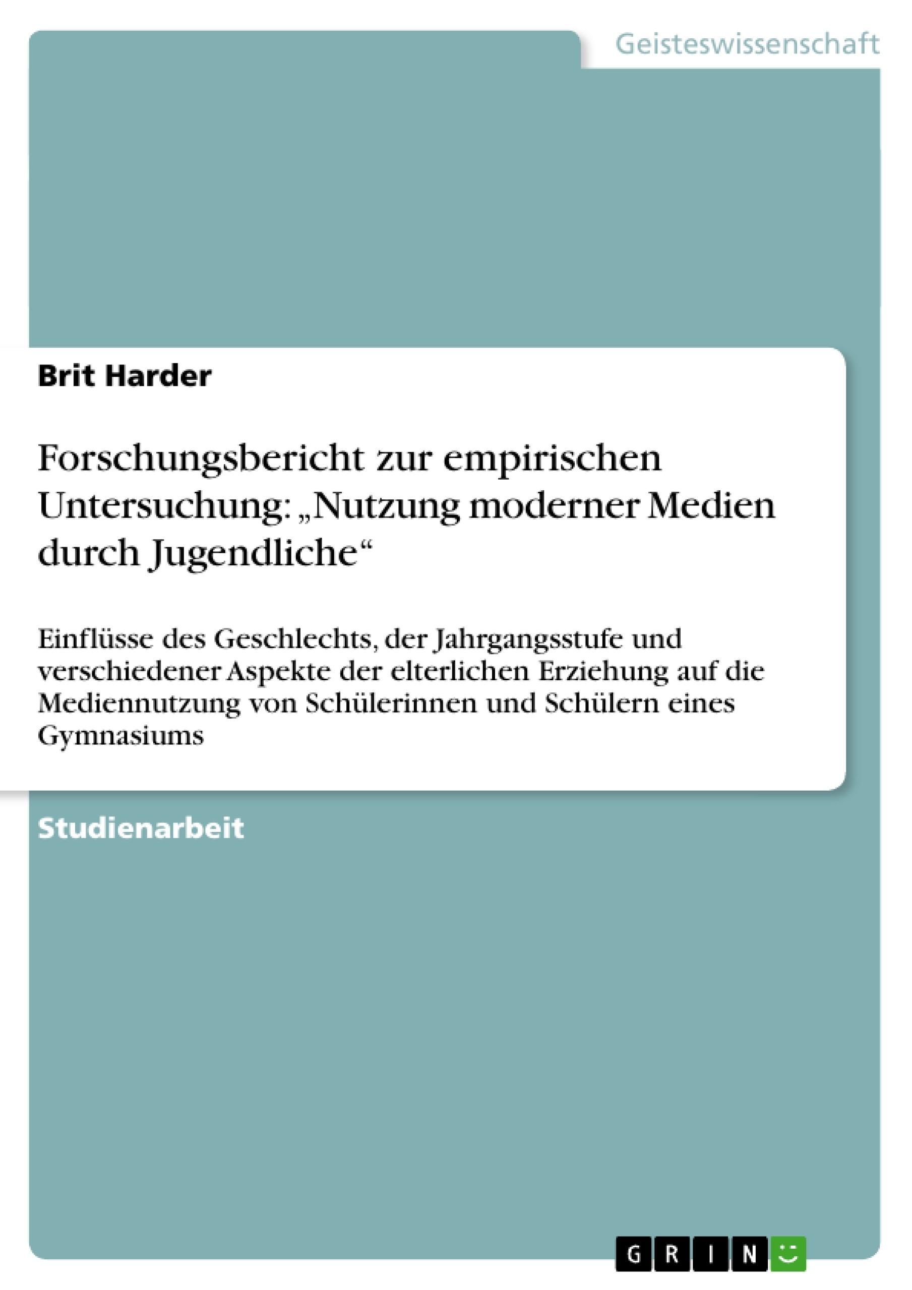 """Titel: Forschungsbericht zur empirischen Untersuchung: """"Nutzung moderner Medien durch Jugendliche"""""""