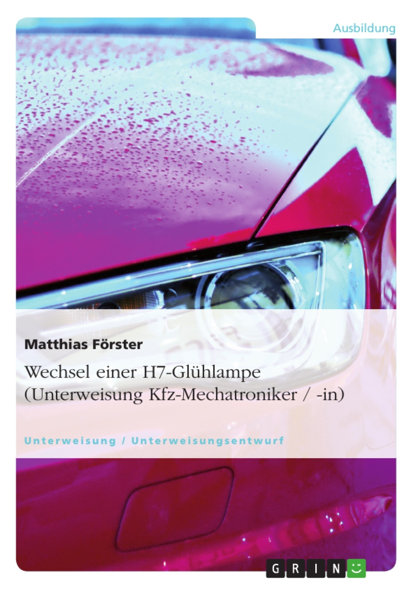 Titel: Wechsel einer H7-Glühlampe (Unterweisung Kfz-Mechatroniker / -in)