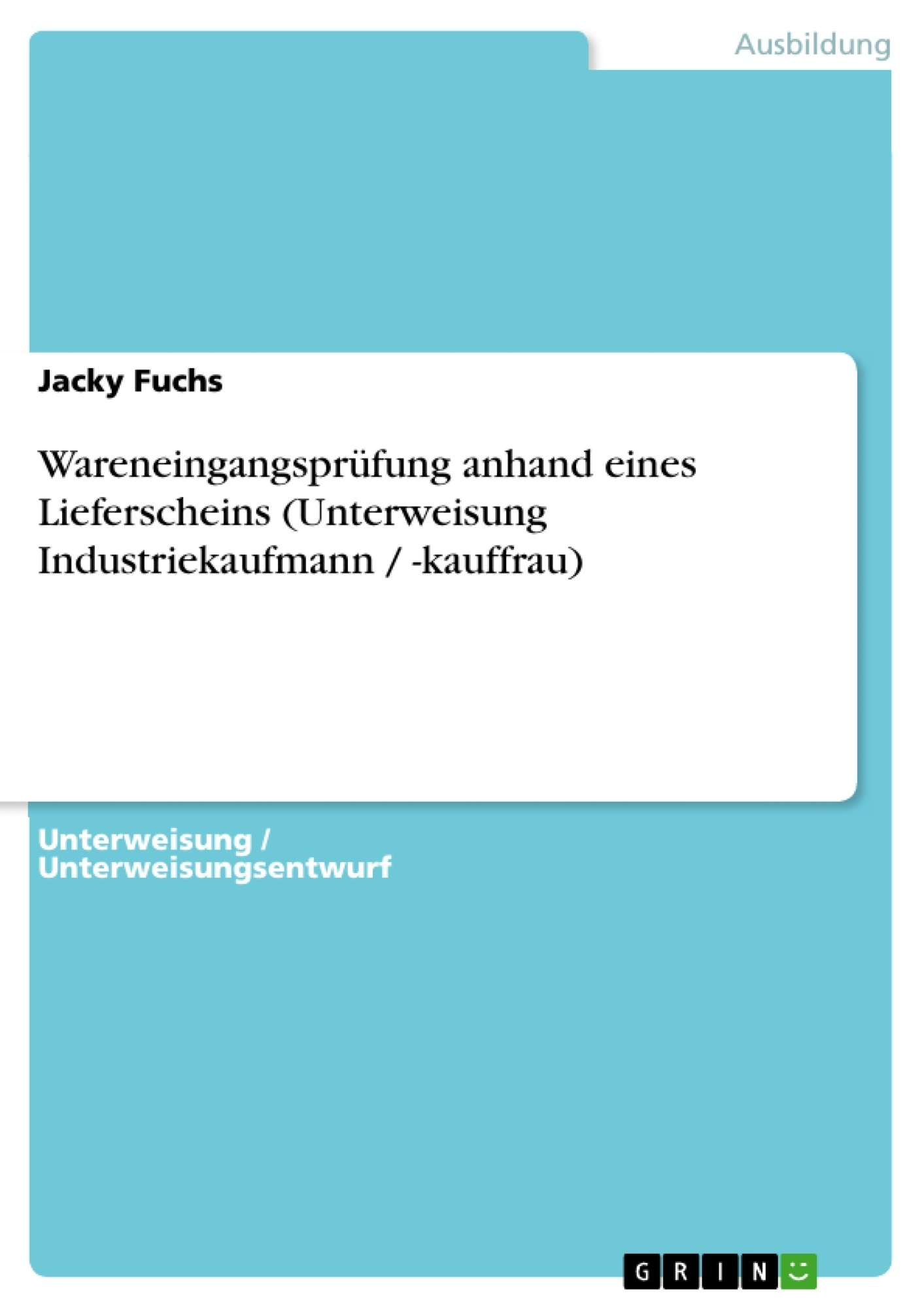 Titel: Wareneingangsprüfung anhand eines Lieferscheins (Unterweisung Industriekaufmann / -kauffrau)