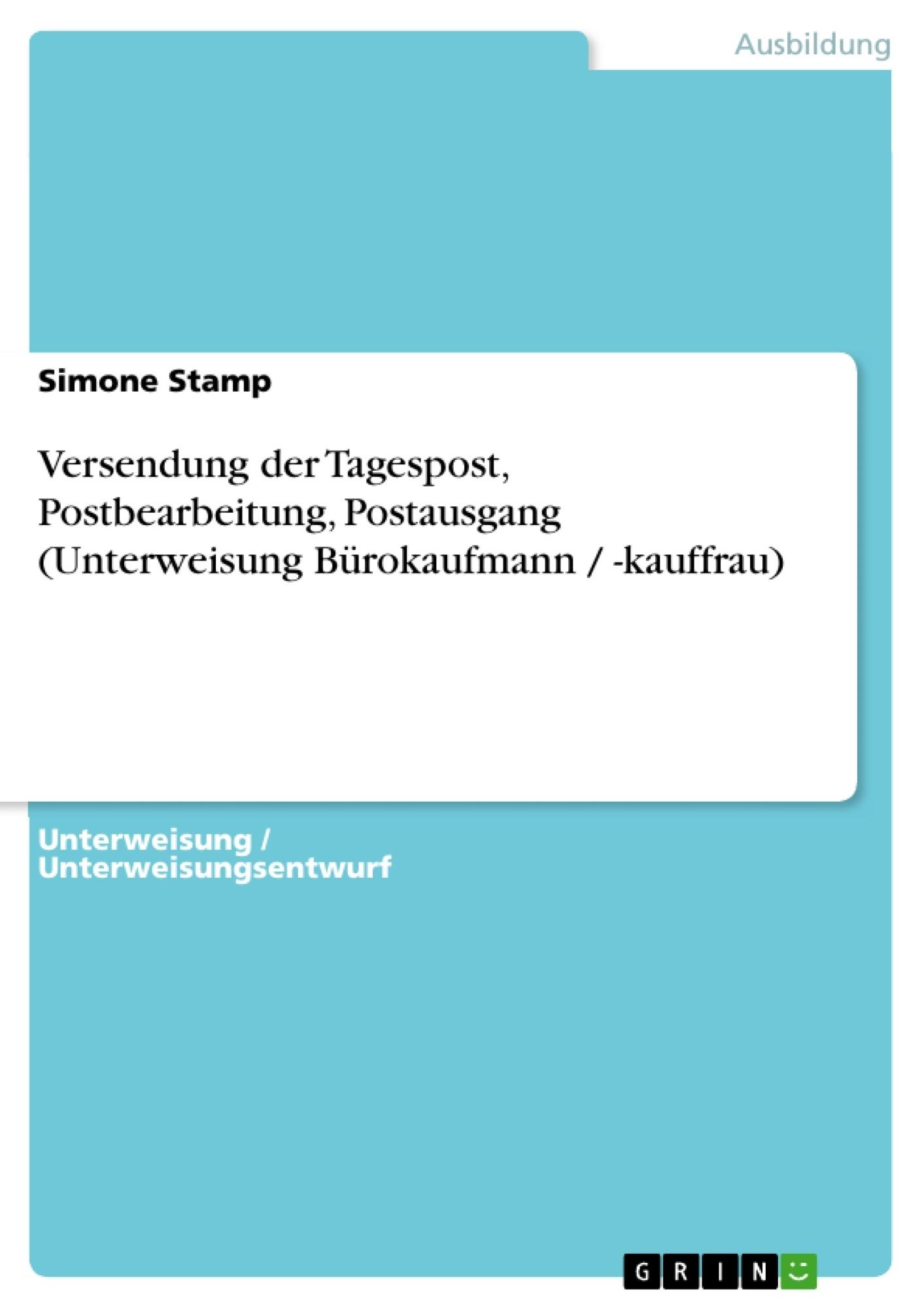 Titel: Versendung der Tagespost, Postbearbeitung, Postausgang (Unterweisung Bürokaufmann / -kauffrau)