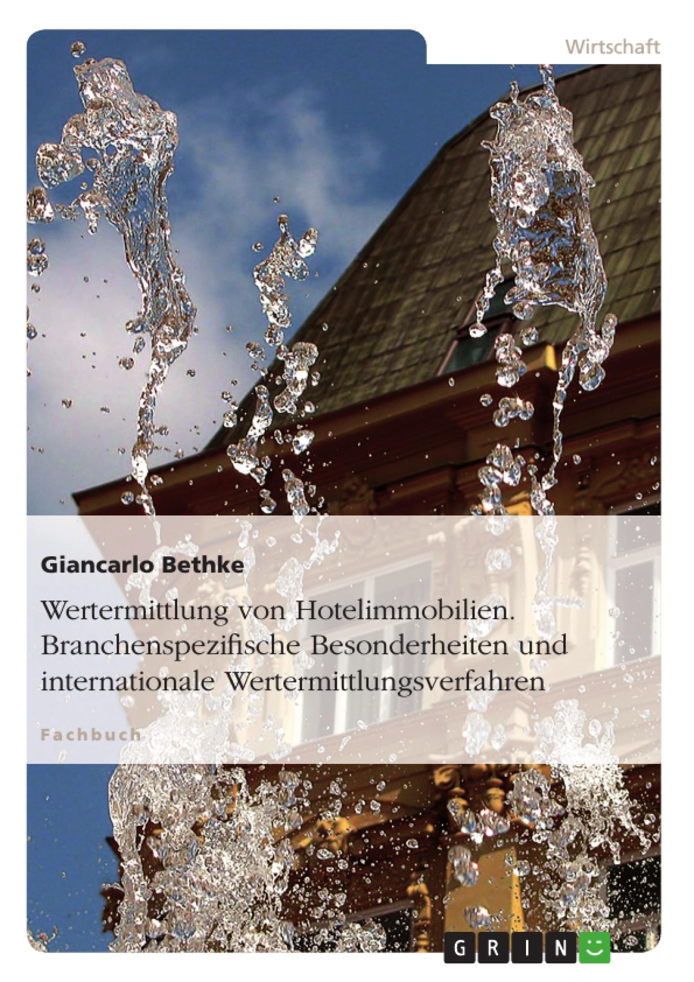 Titel: Wertermittlung von Hotelimmobilien. Branchenspezifische Besonderheiten und internationale Wertermittlungsverfahren